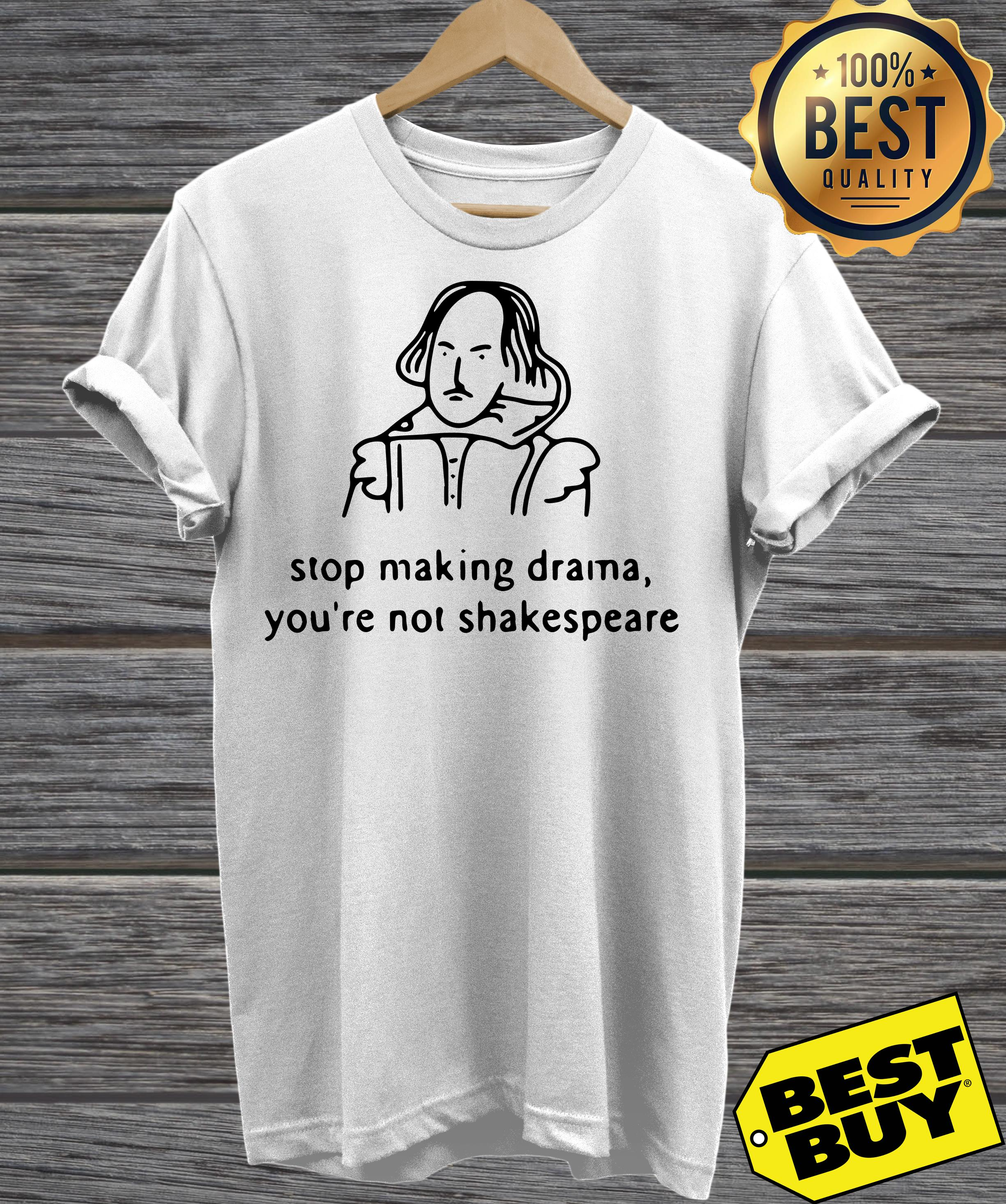 Stop making drama you're not Shakespeare ladies tee