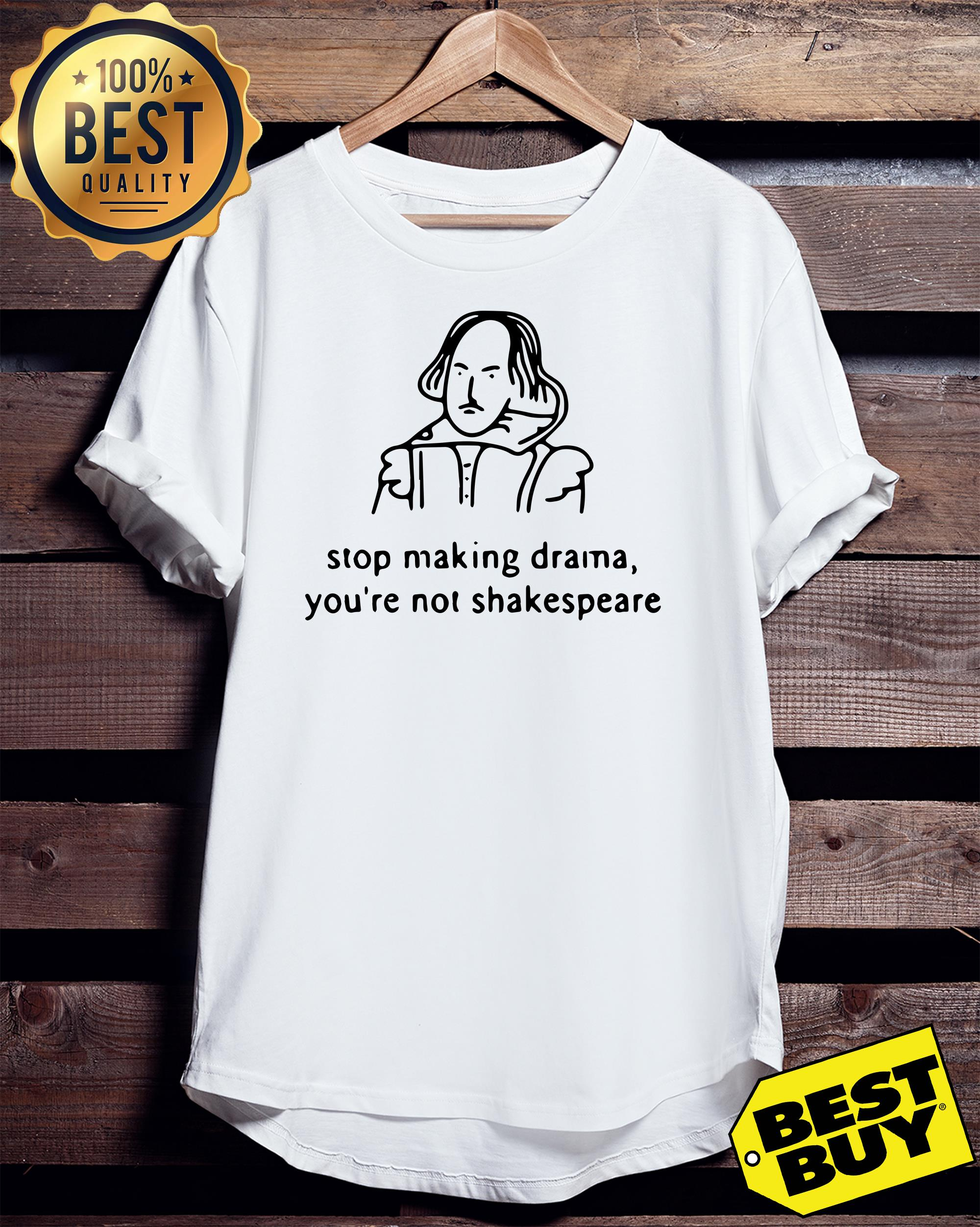 Stop making drama you're not Shakespeare v-neck