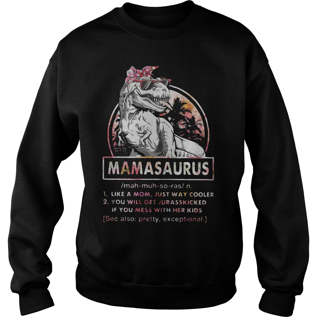 T Rex Mamasaurus definition Like a mom just way cooler you will get jurasskied sweatshirt