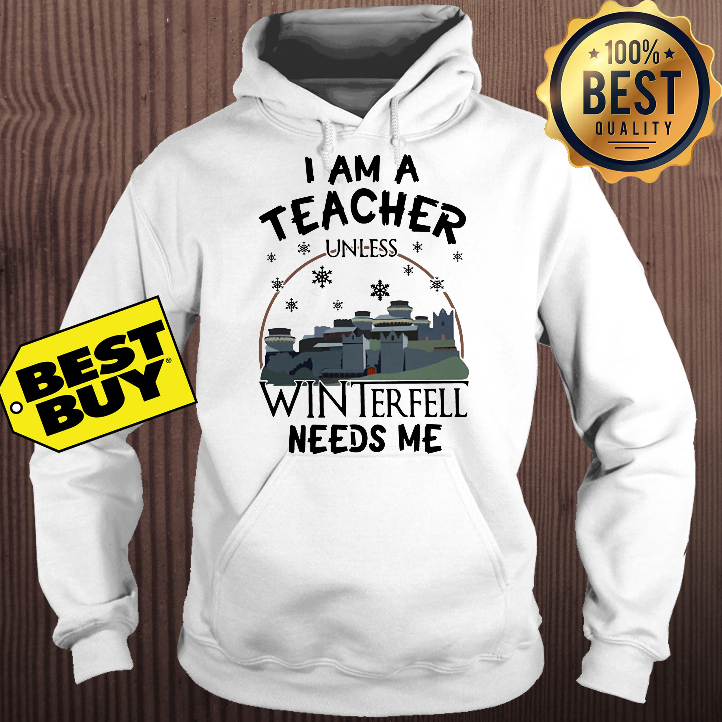 I am a teacher unless winterfell needs me hoodie