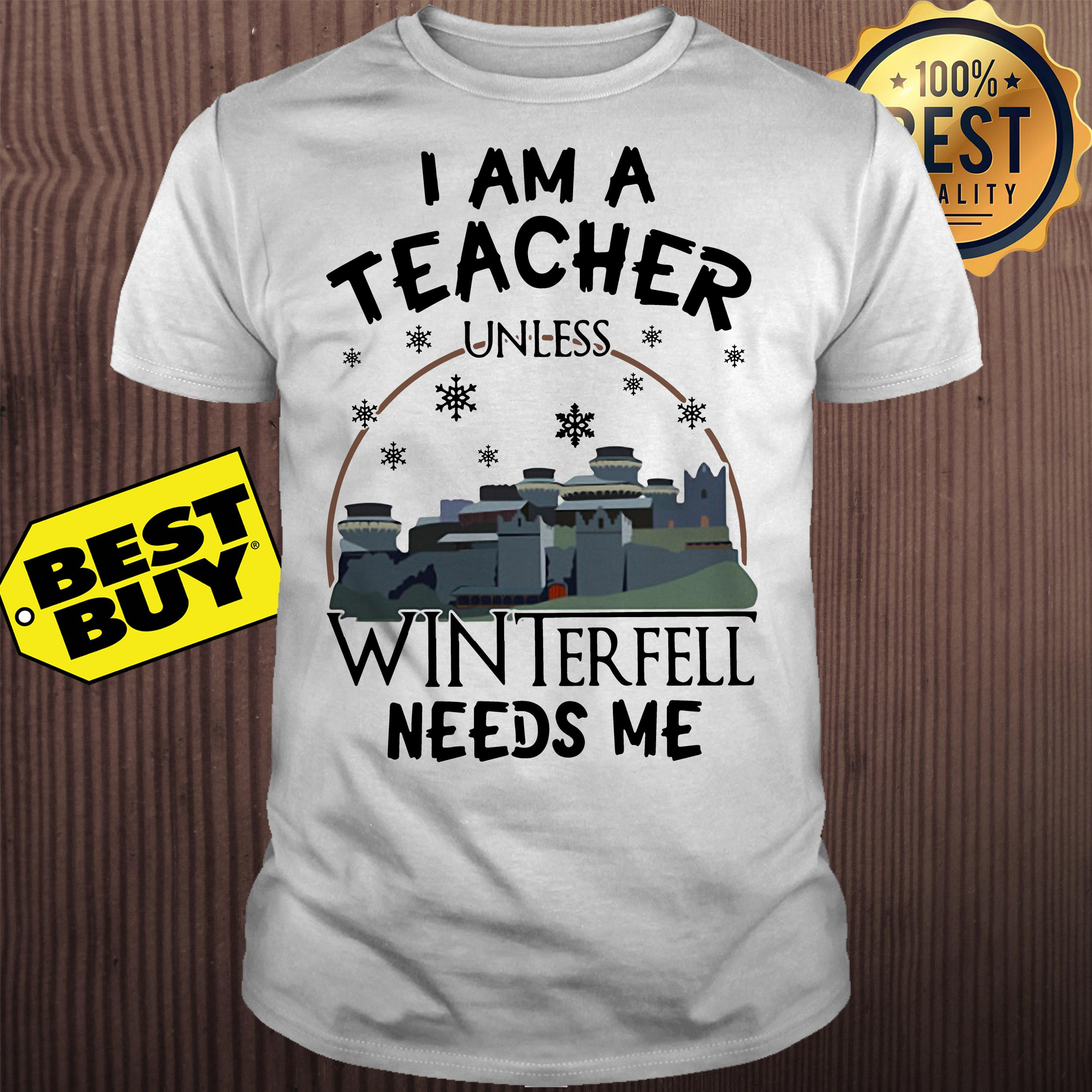 I am a teacher unless winterfell needs me shirt
