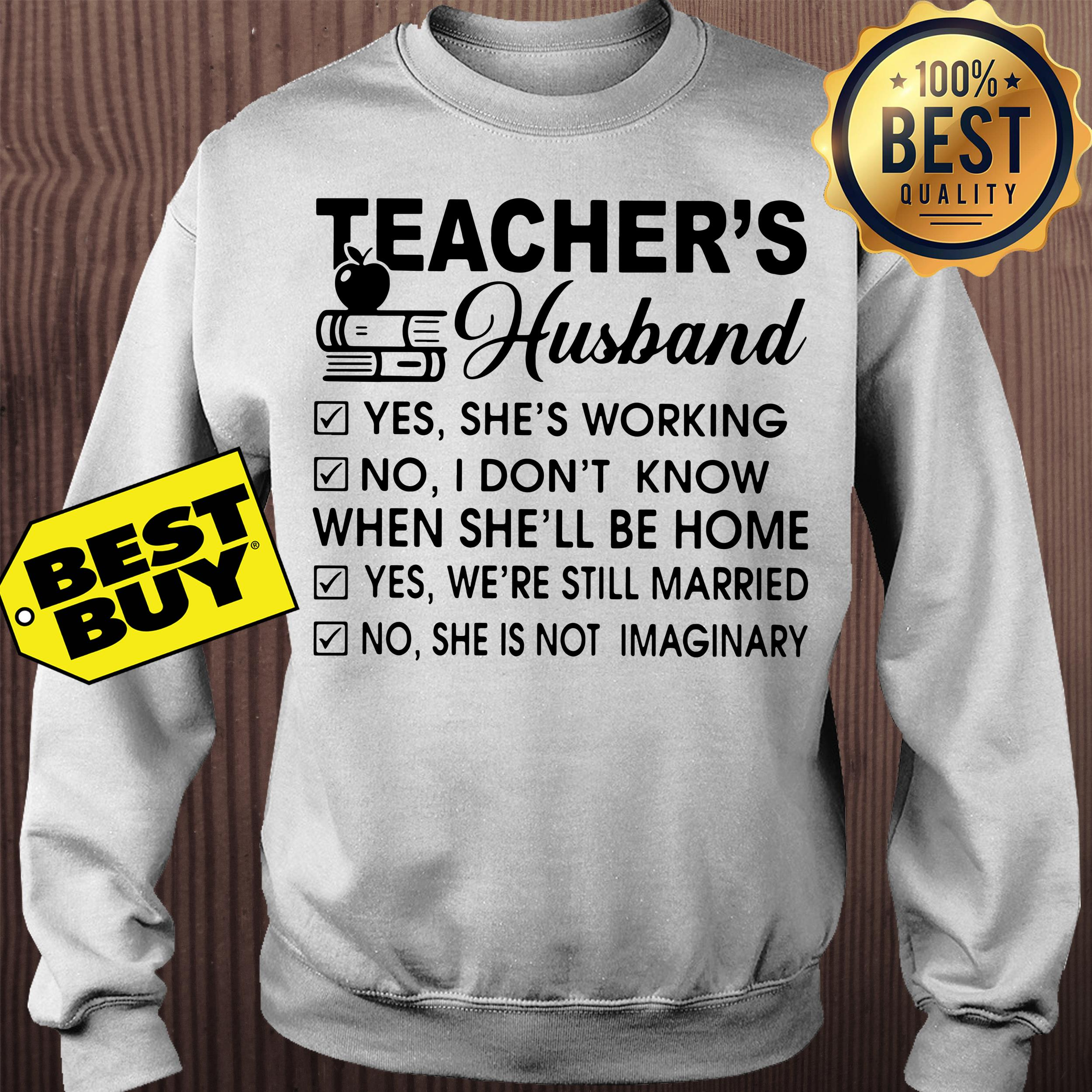 Teacher's husband yes she's working no I don't know sweatshirt