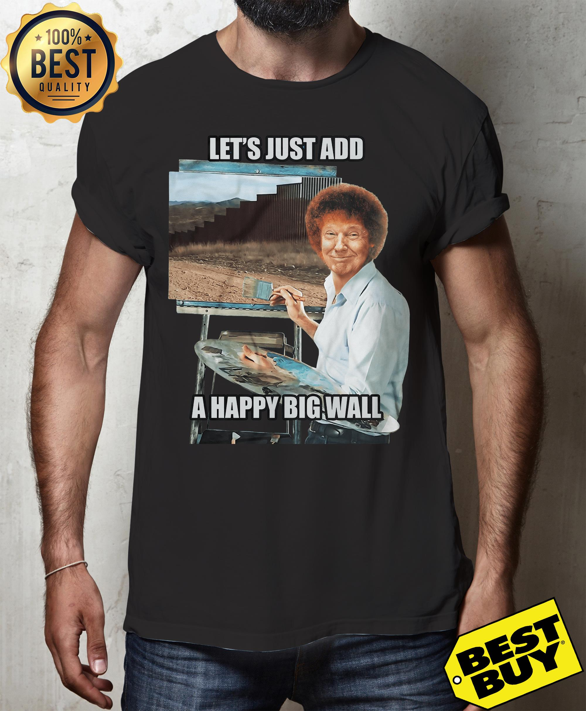 Bob Ross Trump the painter of the wall let's just add a happy big wall hoodie