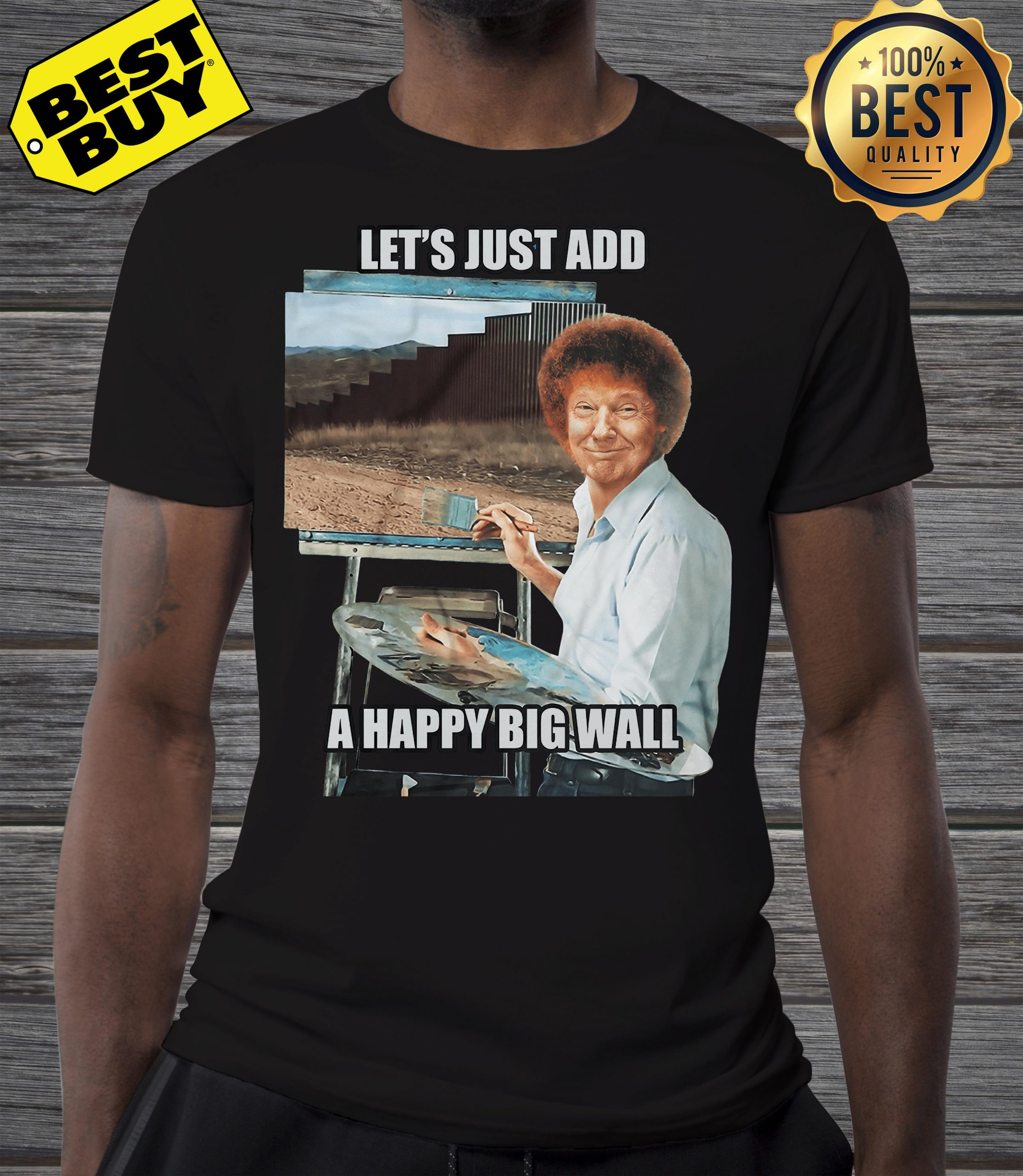 Bob Ross Trump the painter of the wall let's just add a happy big wall shirt