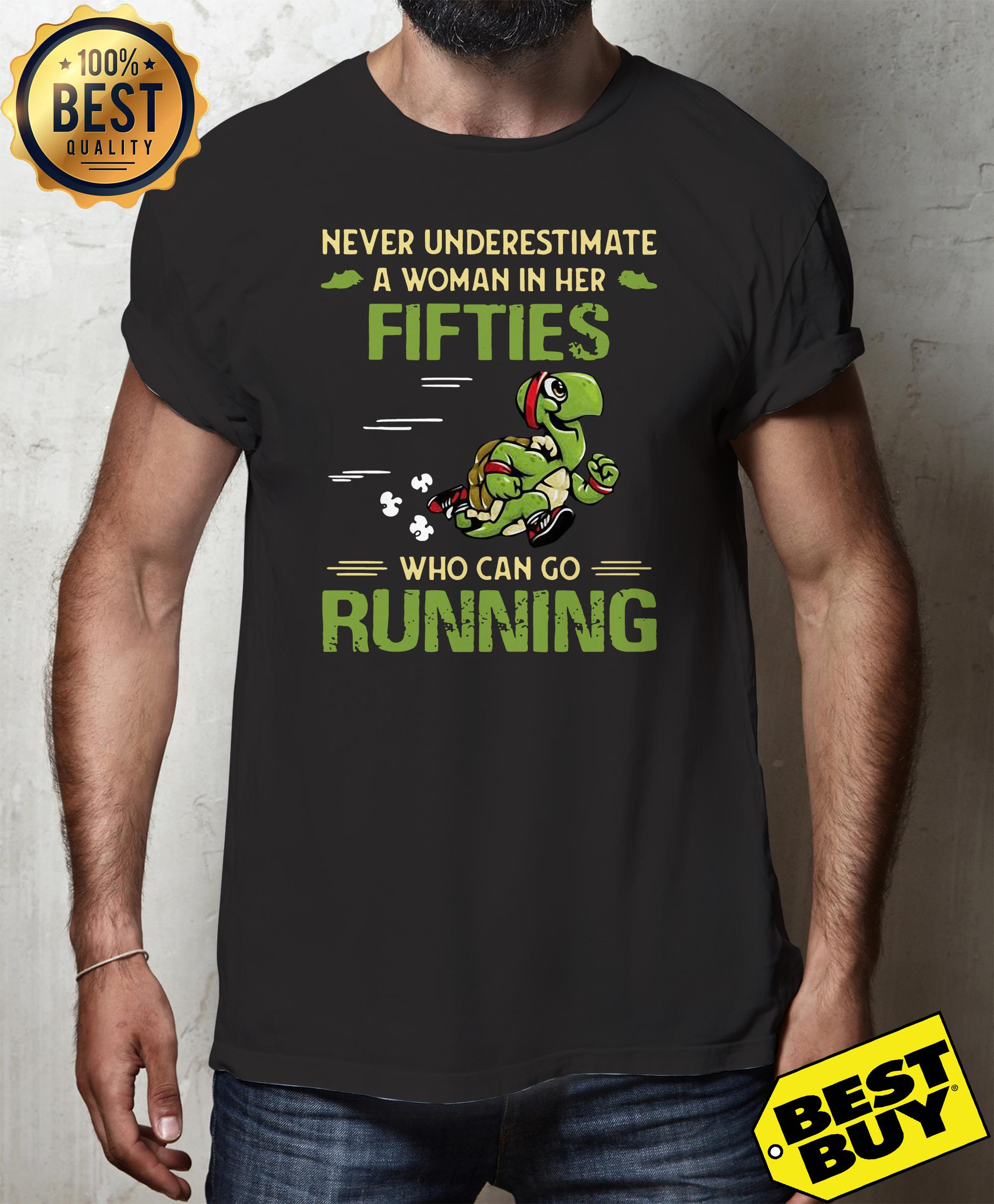 Turtles never underestimate fifties who can go running shirt