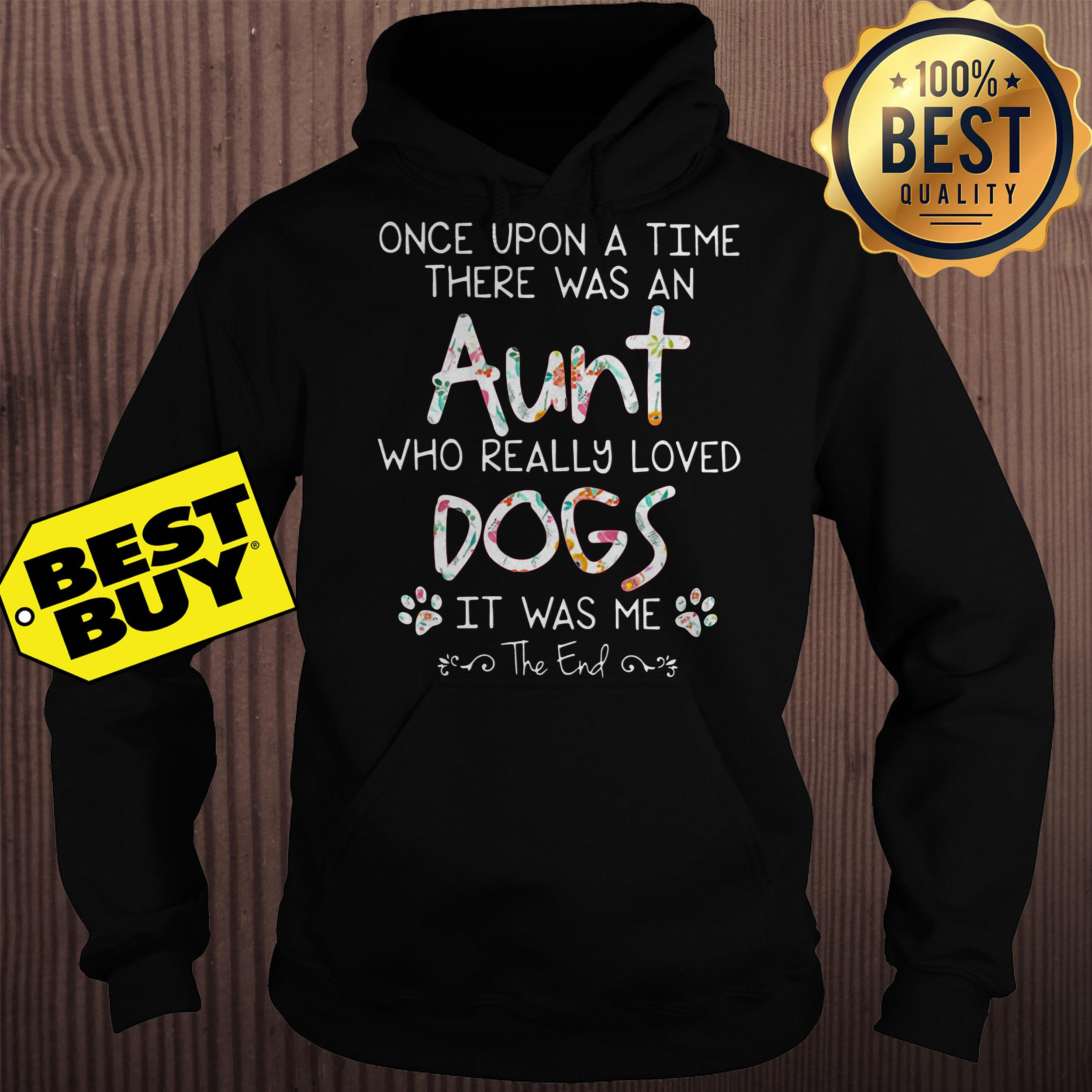 Once upon a time there was an aunt who really loved dogs hoodie