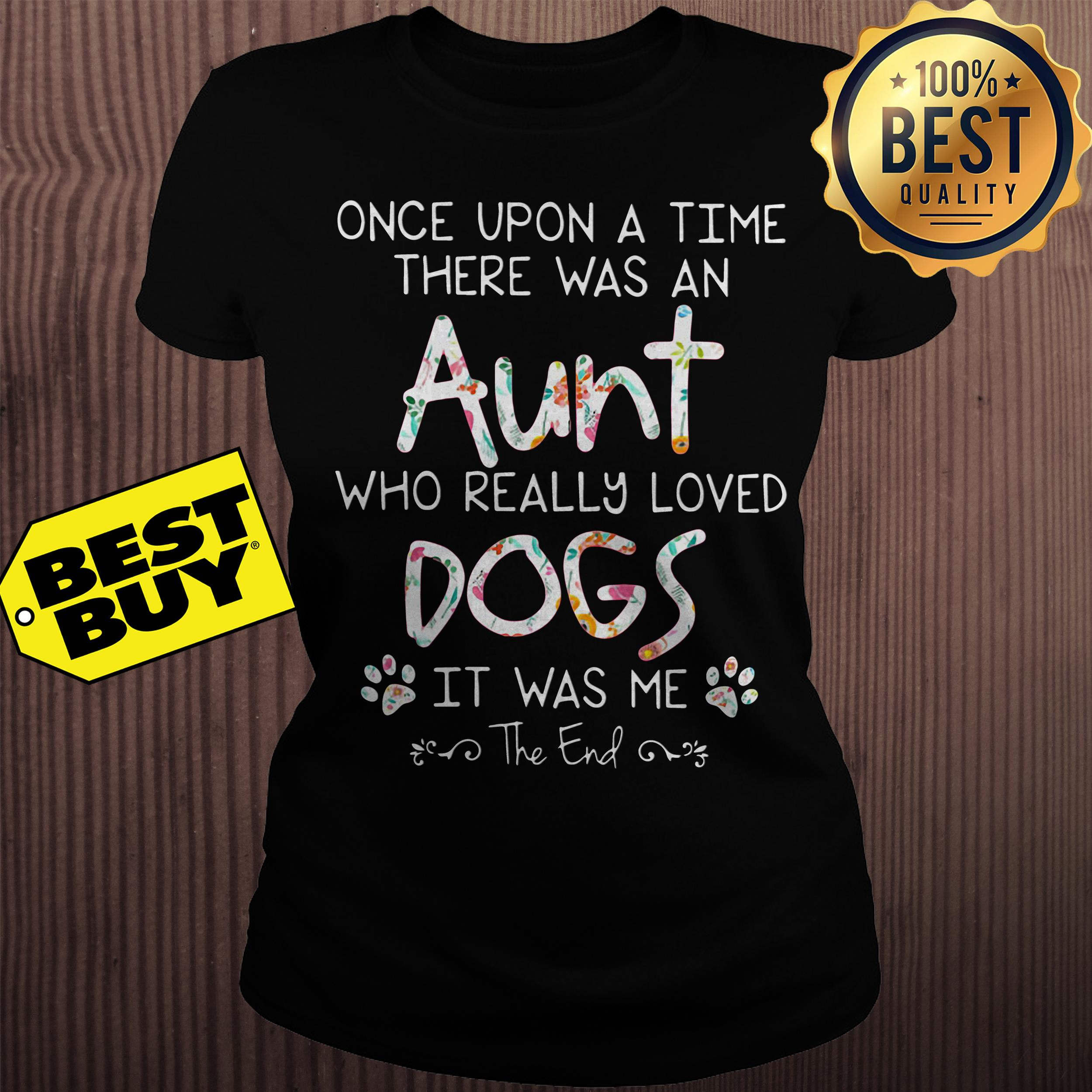 Once upon a time there was an aunt who really loved dogs  ladies tee