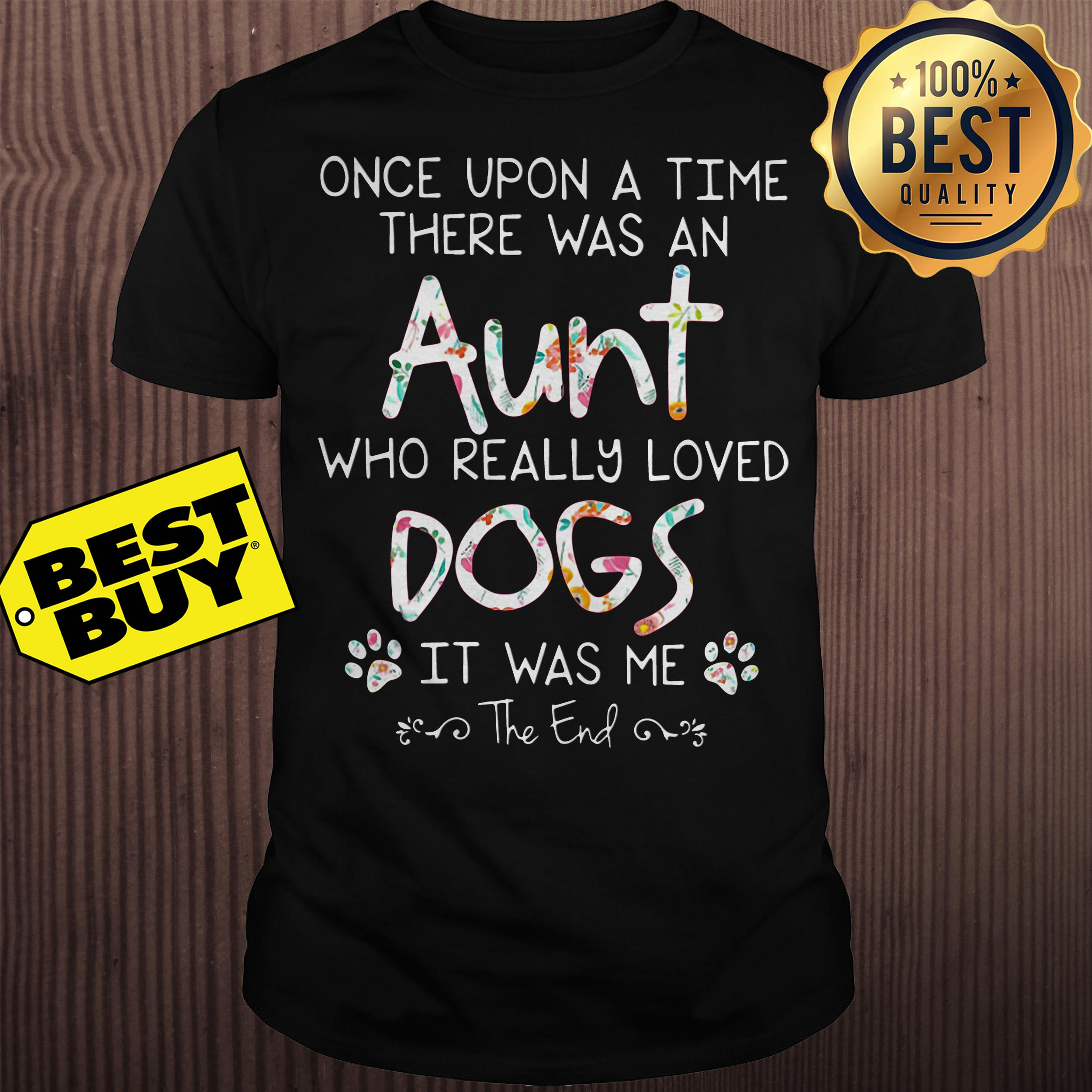 Once upon a time there was an aunt who really loved dogs shirt