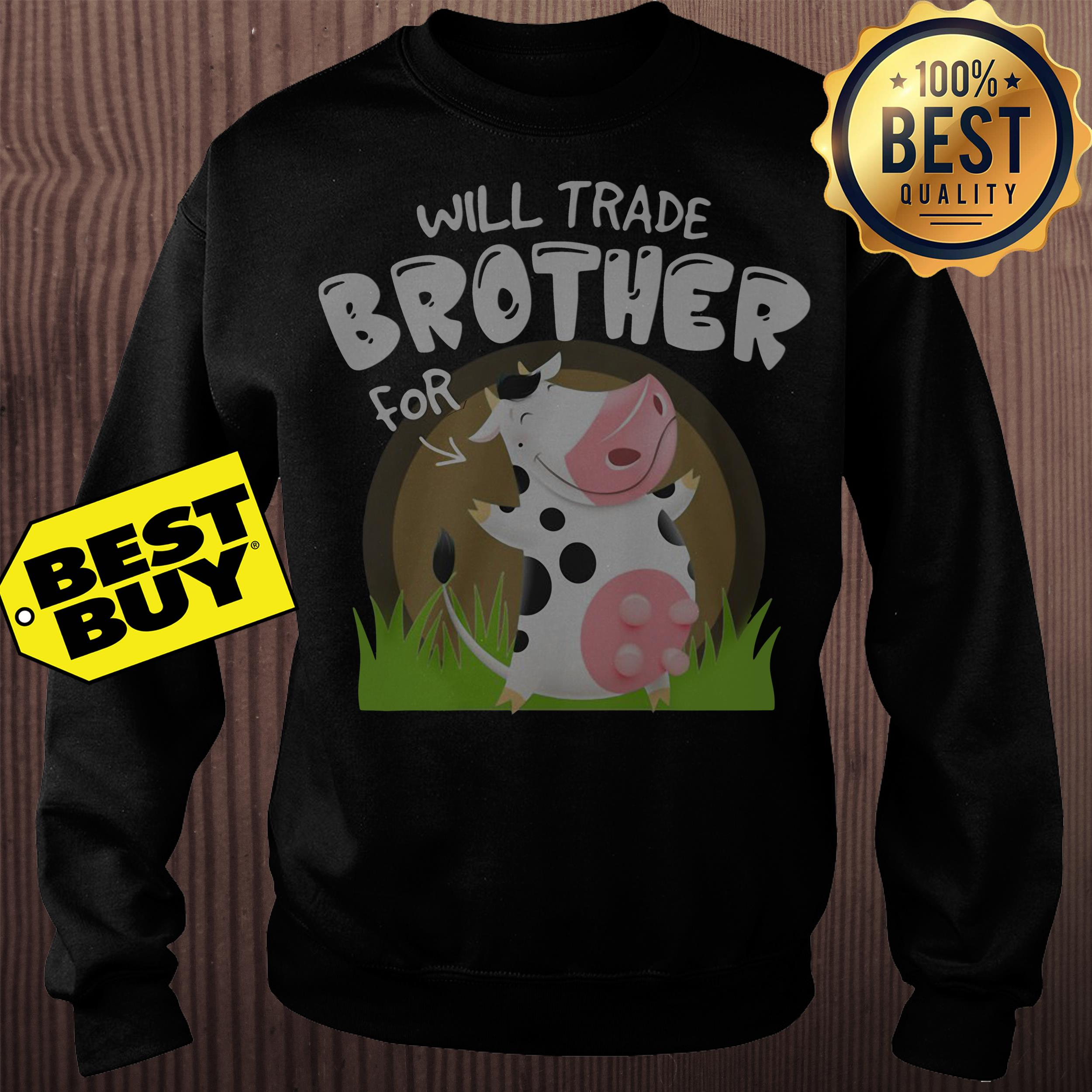 Will trade brother for cow version sweatshirt