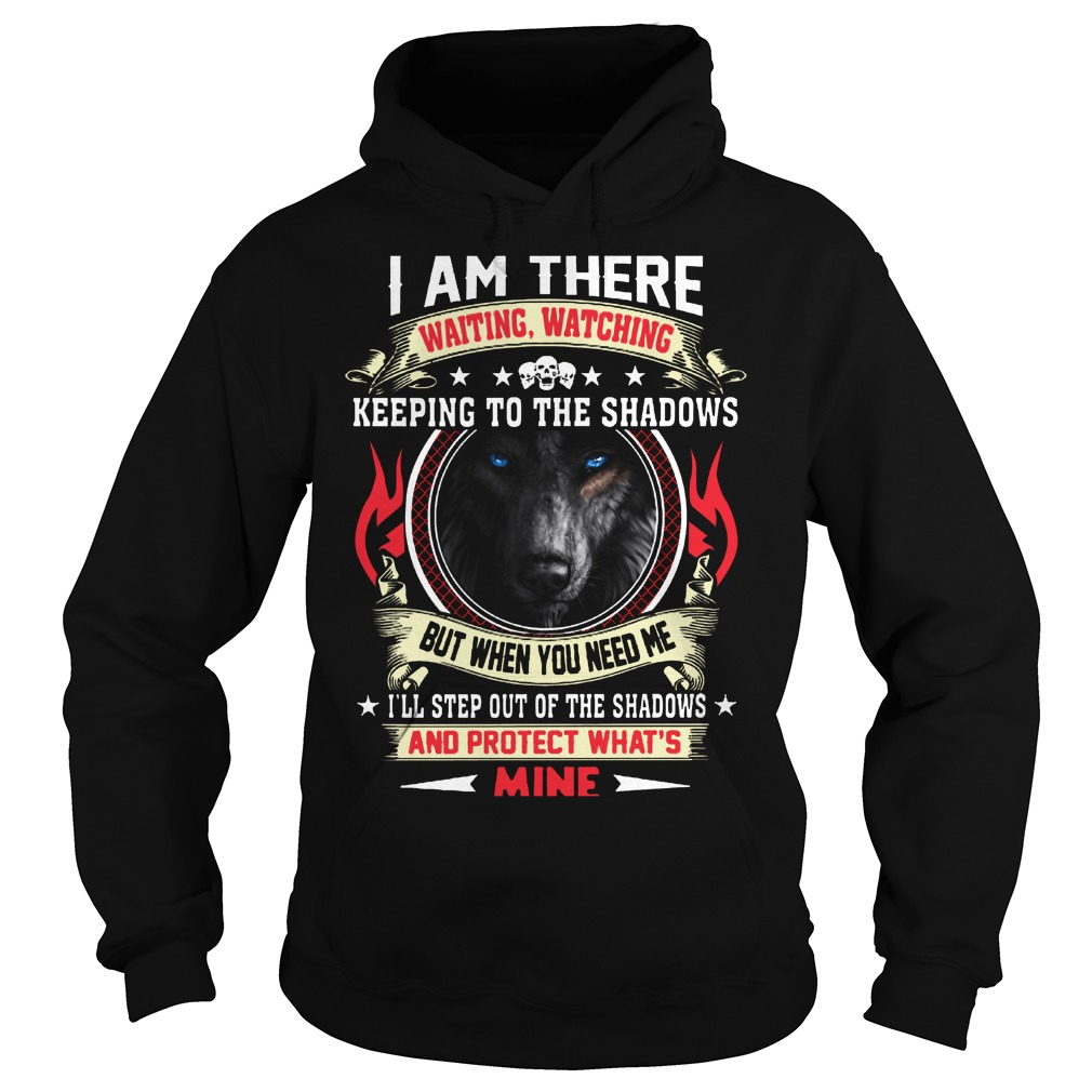 Wolf I am there waiting watching keeping to the shadows hoodie