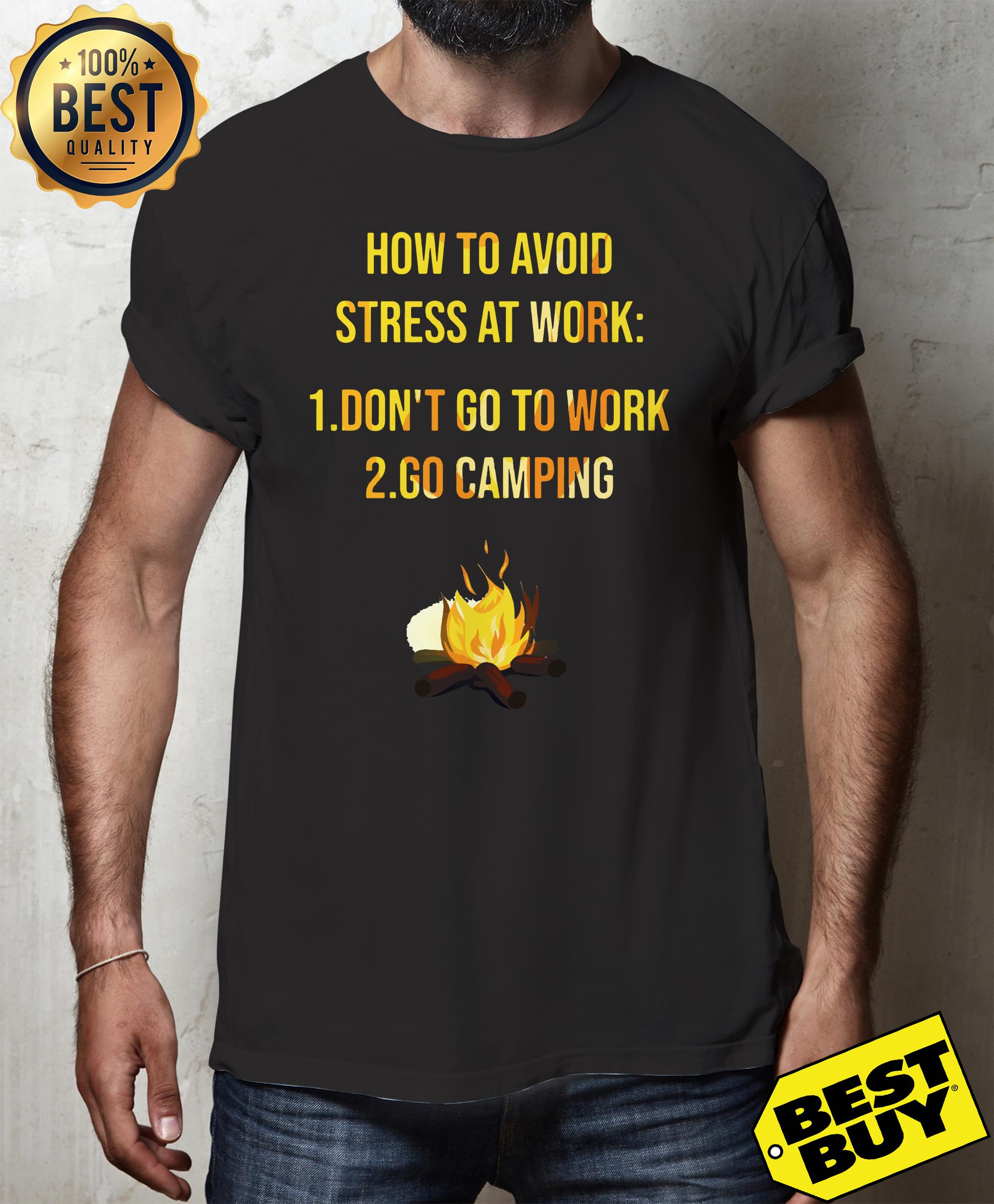 How to avoid stress at work don't go to work go camping hoodie