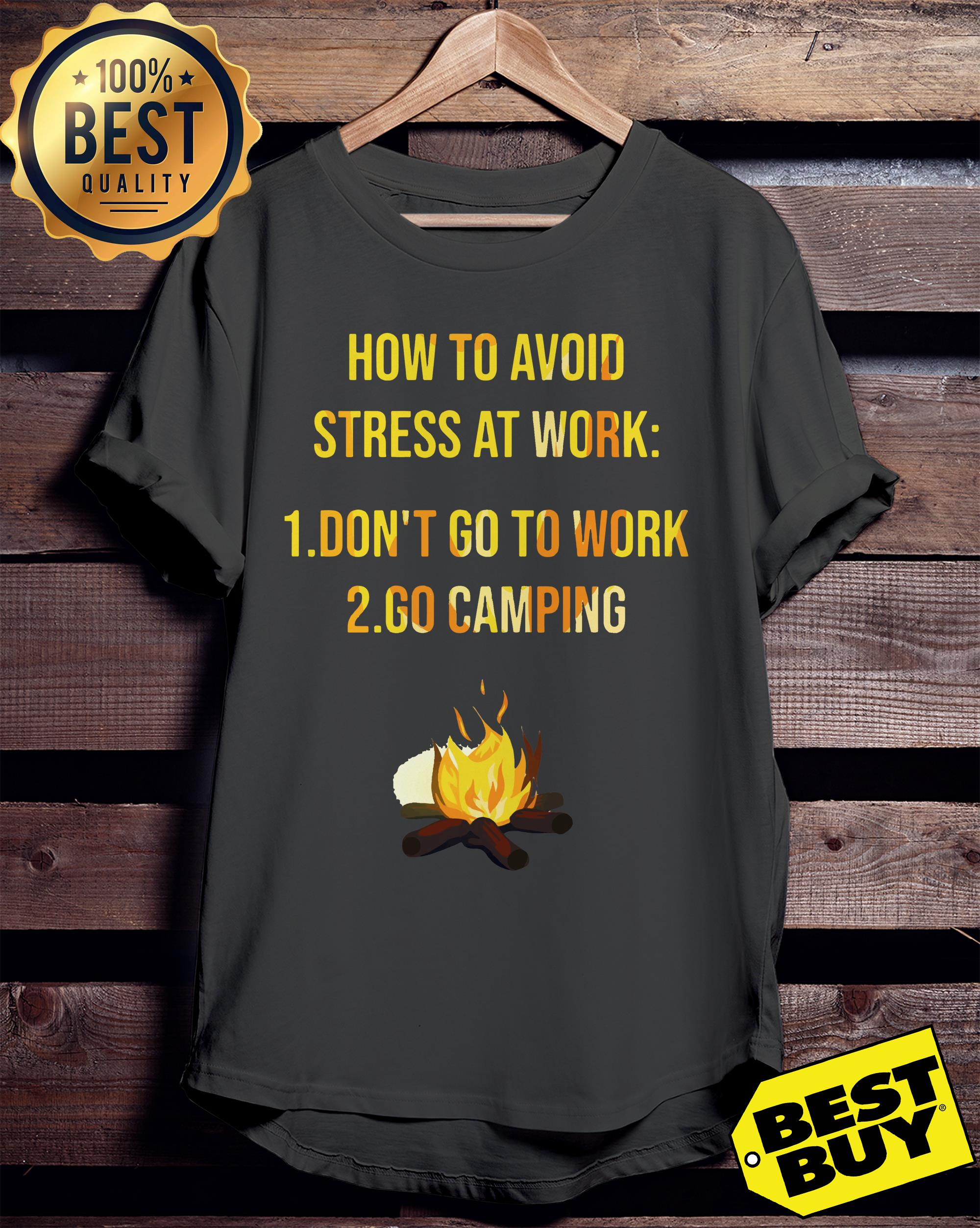 How to avoid stress at work don't go to work go camping ladies tee
