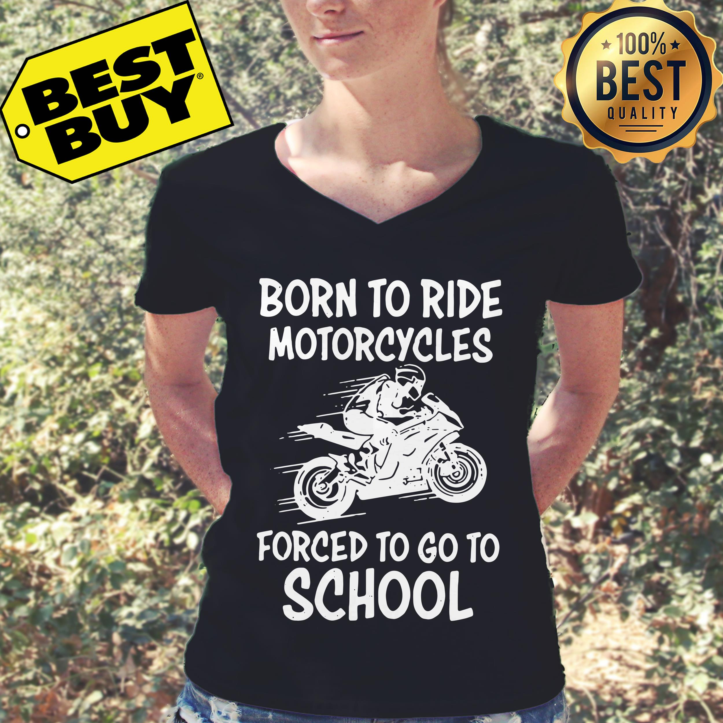 Born to ride motorcycle forced to go to school v-neck