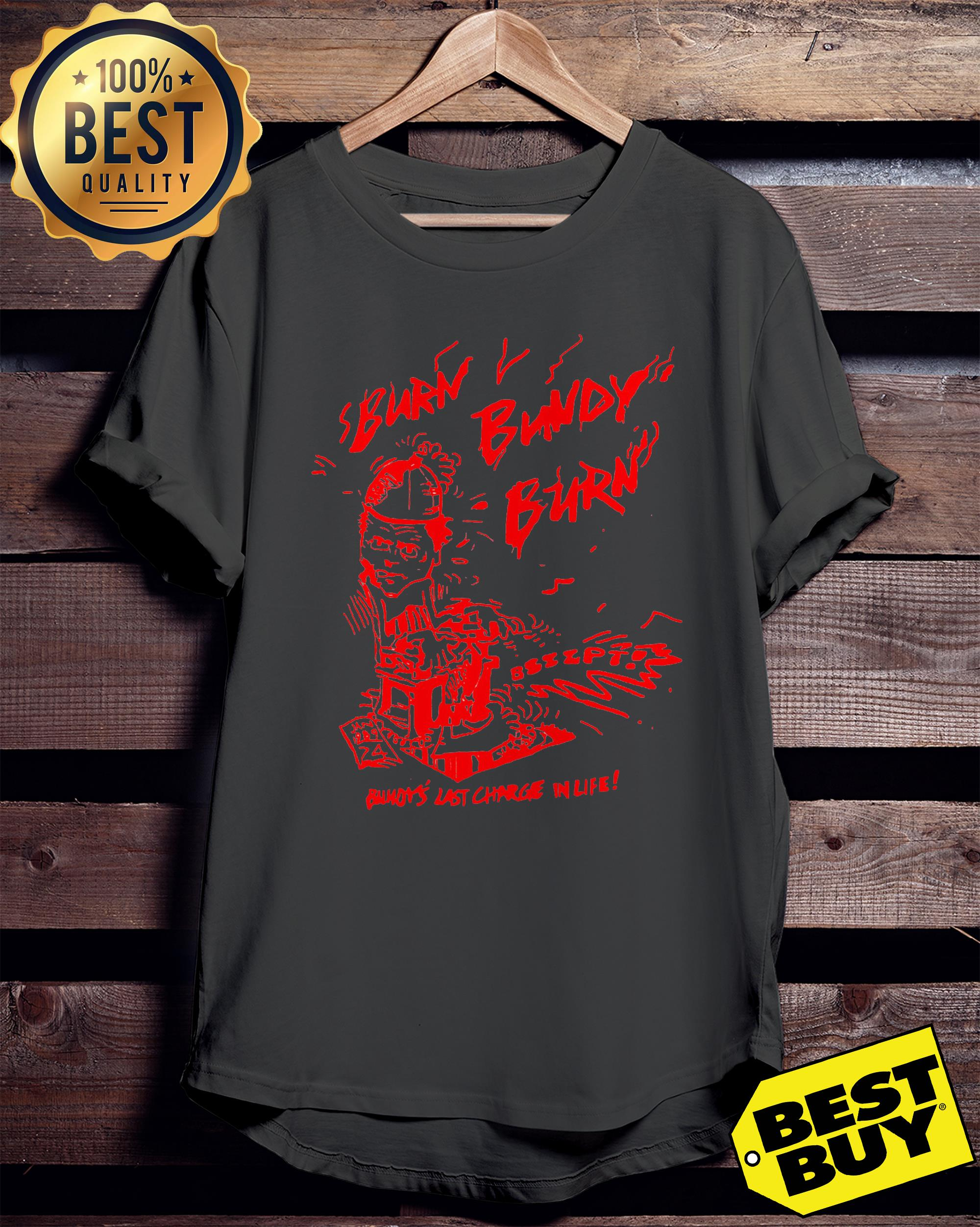 Burn Bundy Burn Buford last charge in life ladies tee