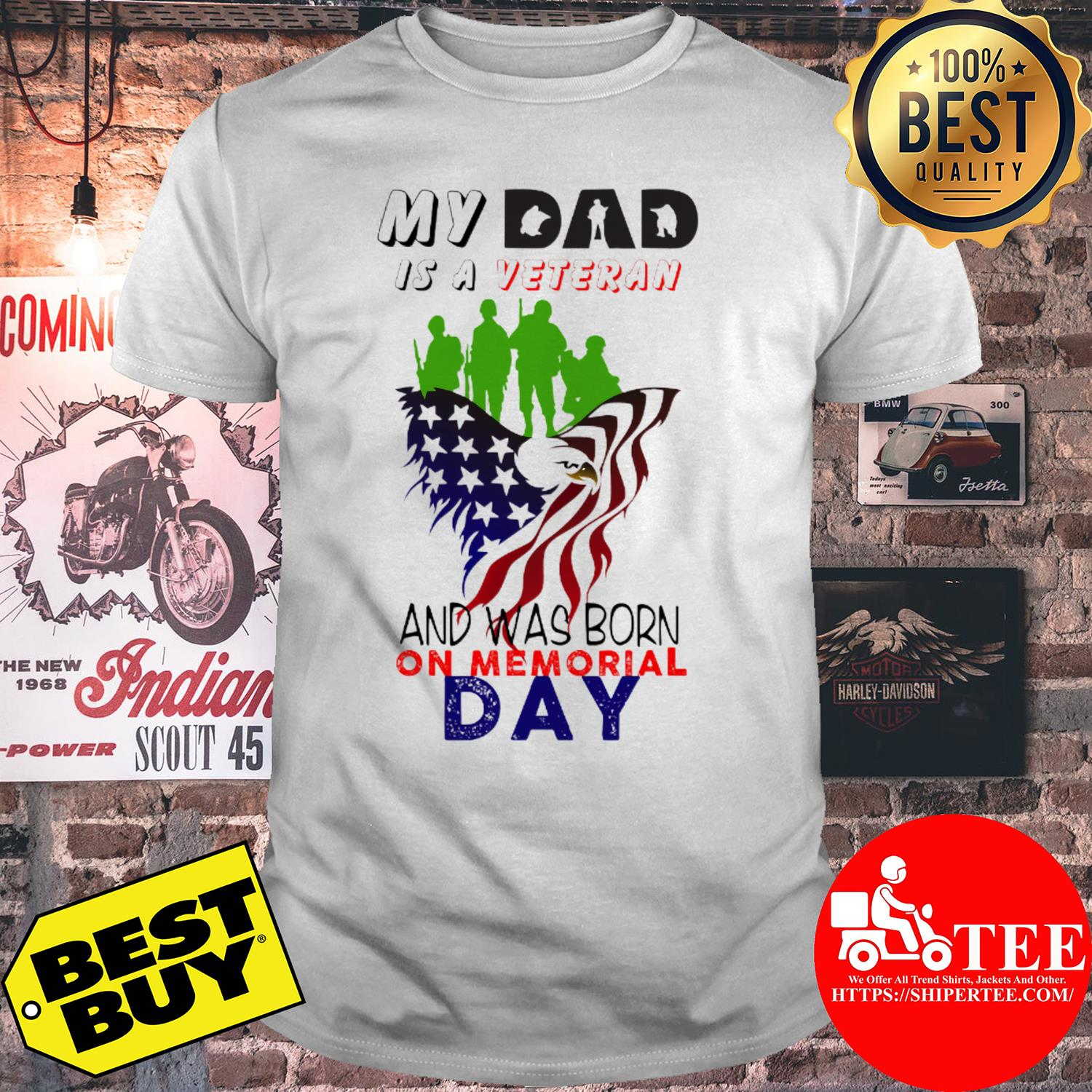 My dad is a veteran and was born on memorial day shirt