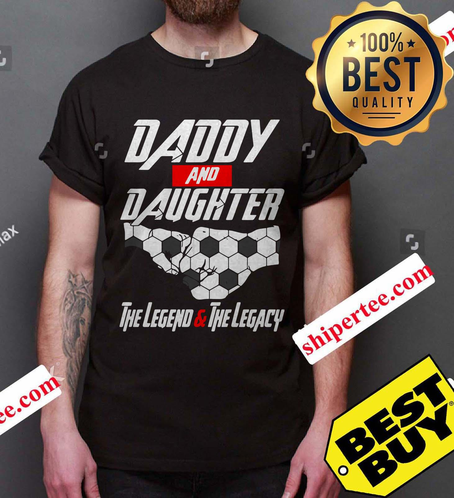 Daddy and daughter the legend and the legacy shirt