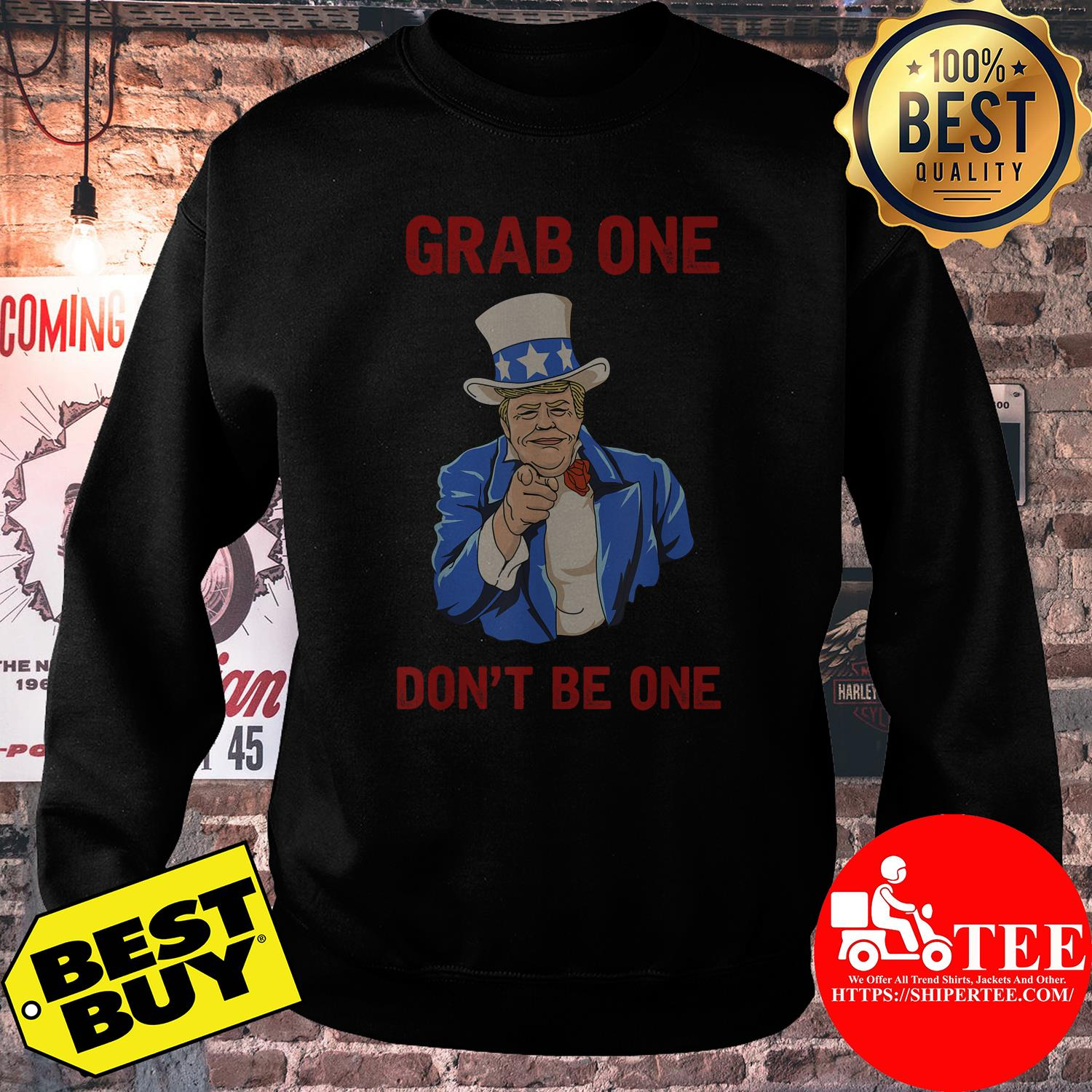 Donald Trump grab one don't be one sweatshirt