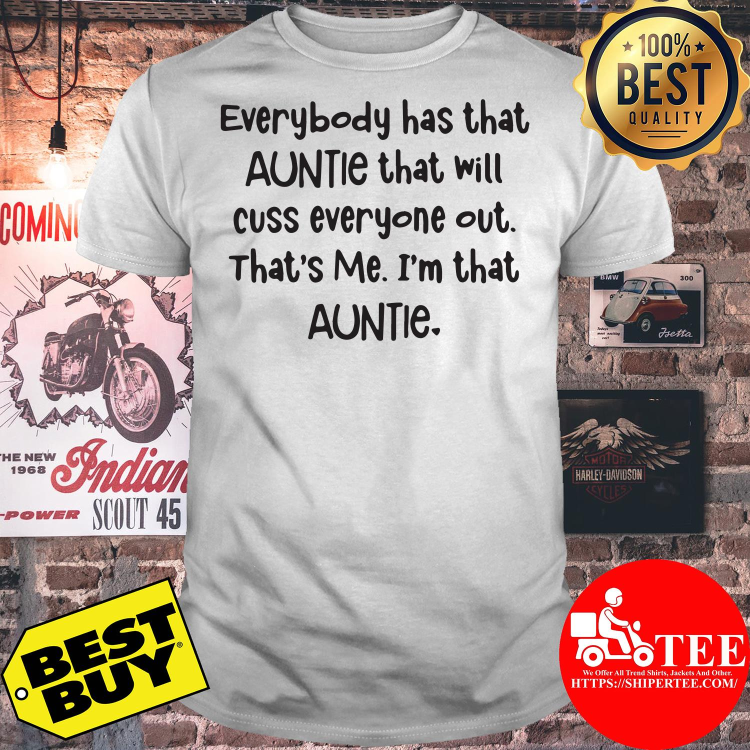 Everybody has that auntie that will cuss everyone out shirt