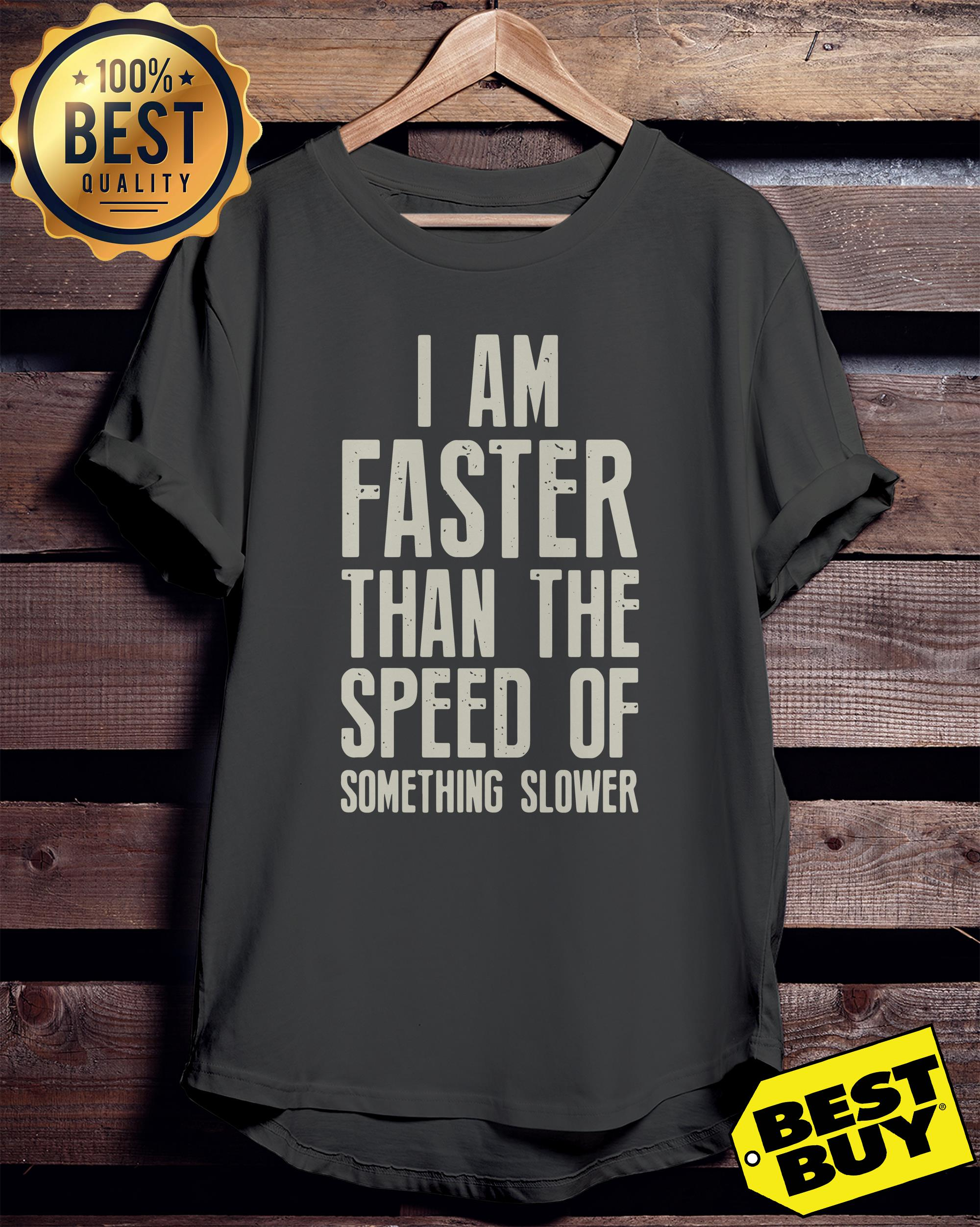 I am faster than the speed of something slower ladies tee