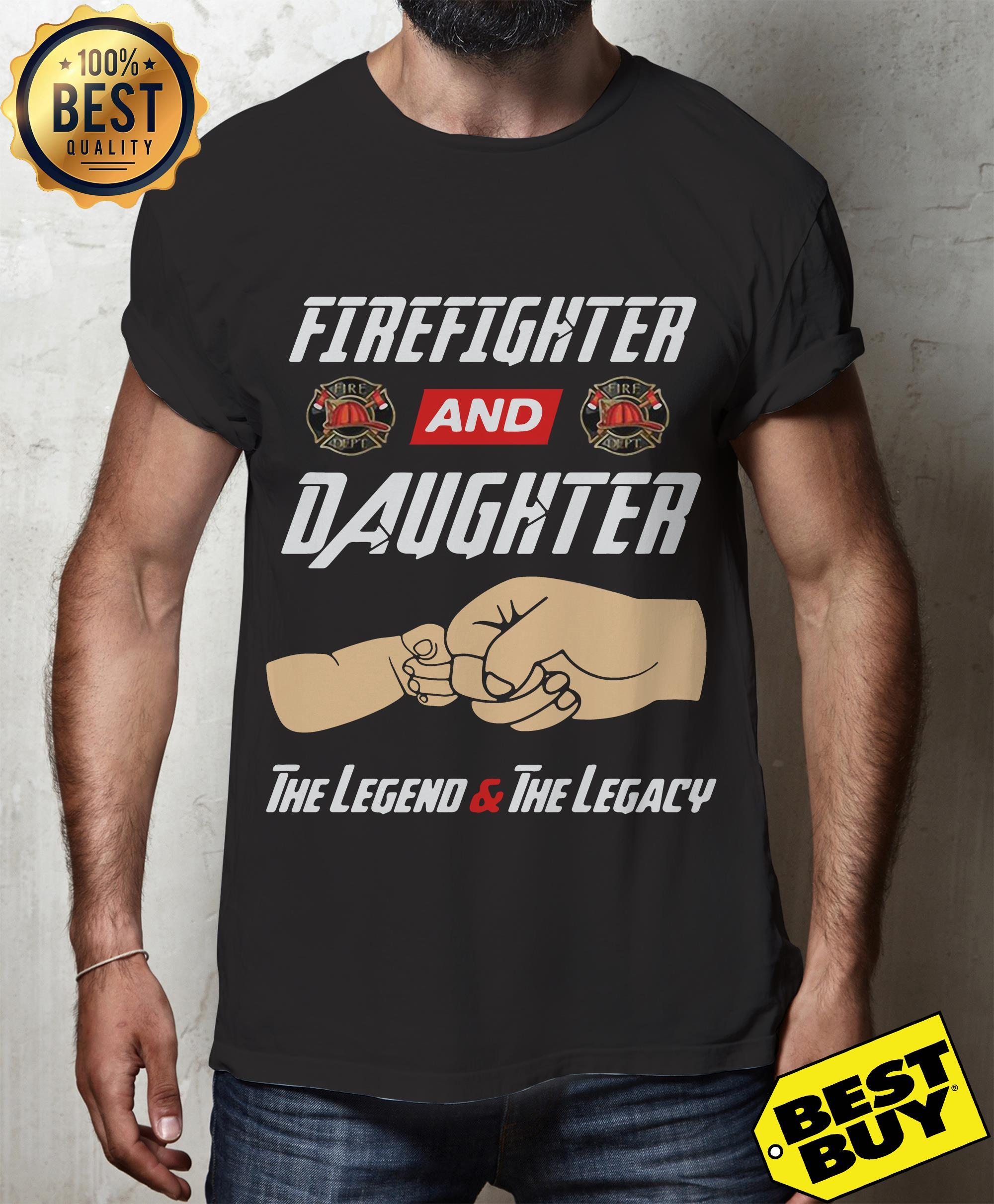 Firefighter and daughter the legend and the legacy shirt