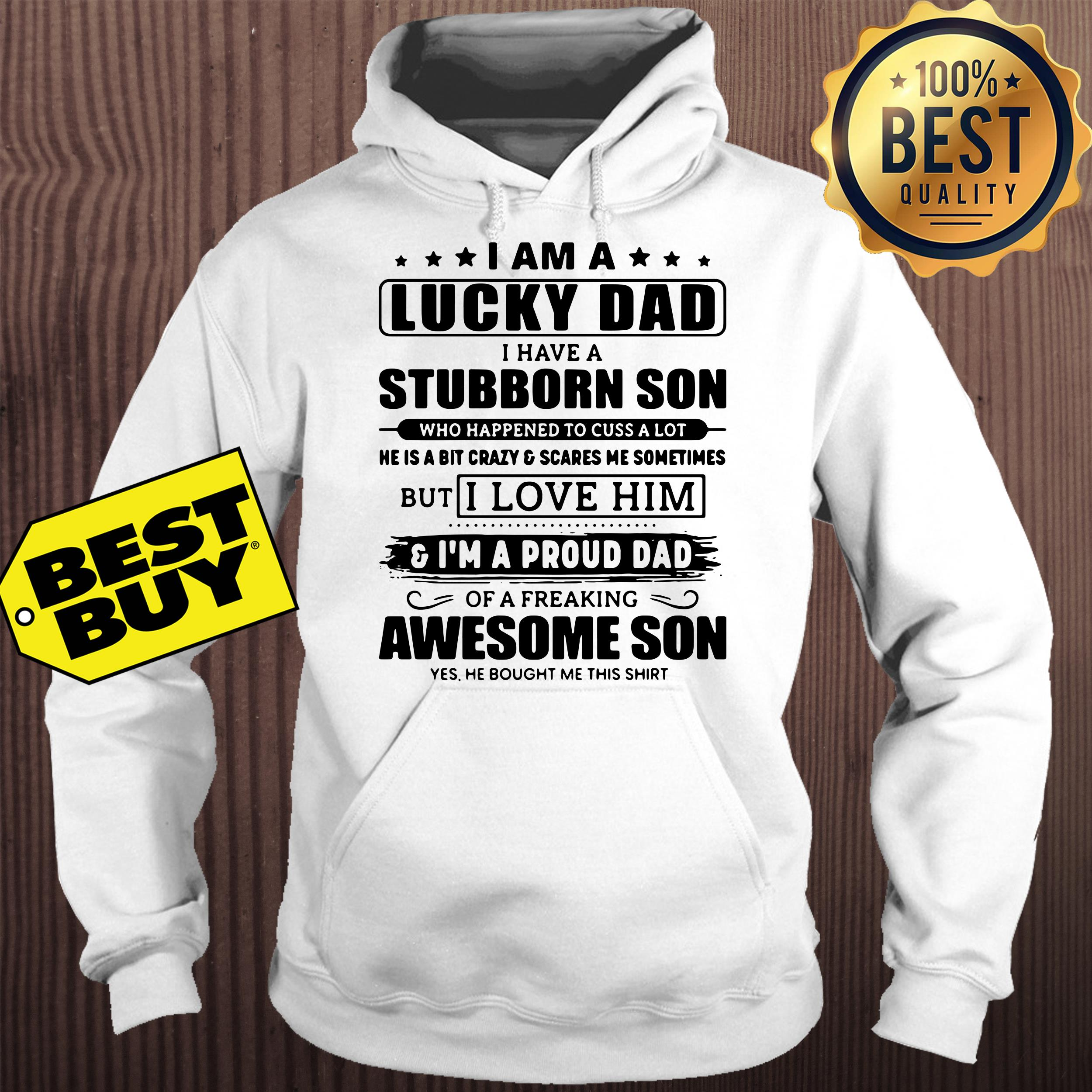 I Am A Lucky Dad I Have A Stubborn Son hoodie