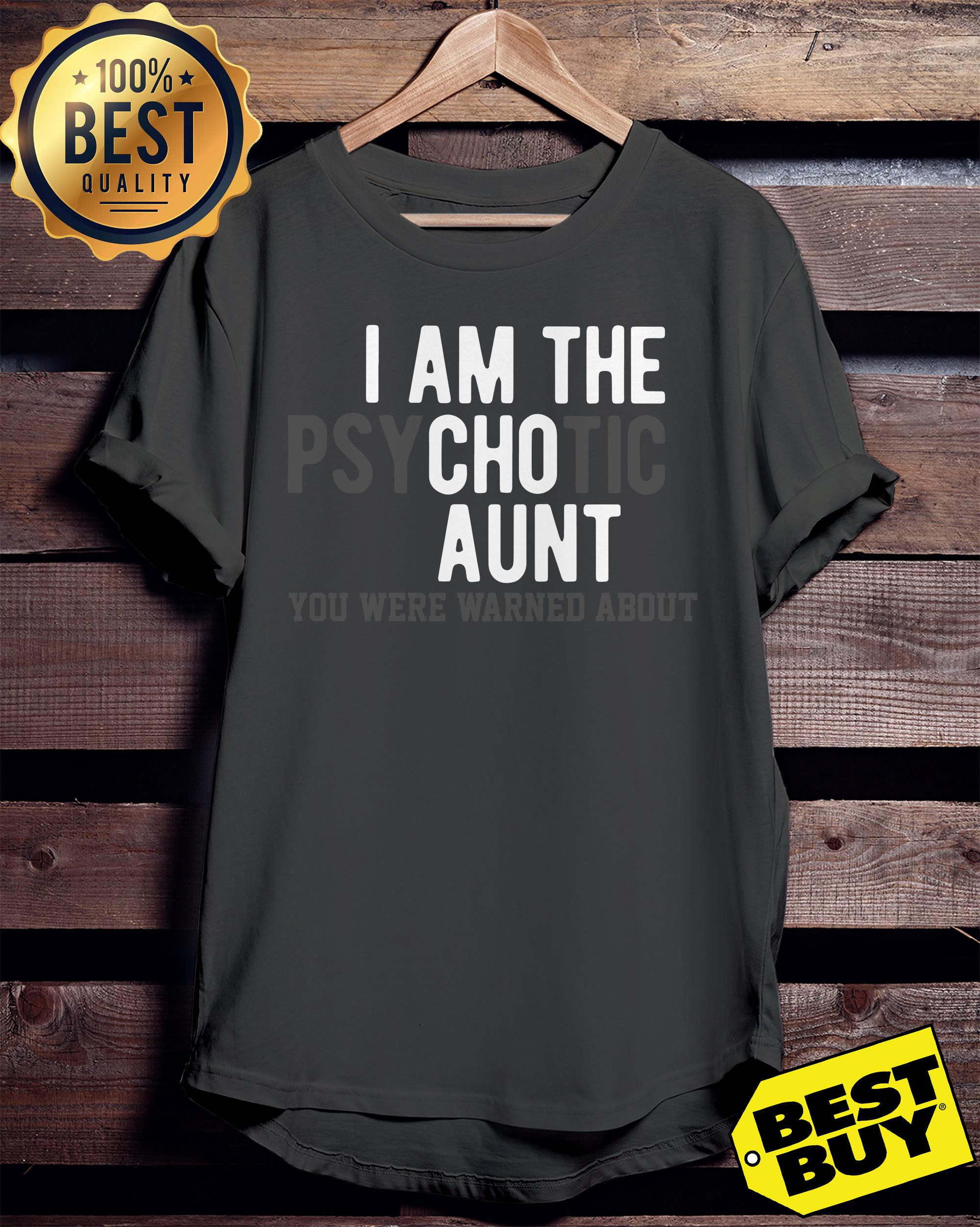 I am the psychotic aunt you were warned about ladies tee