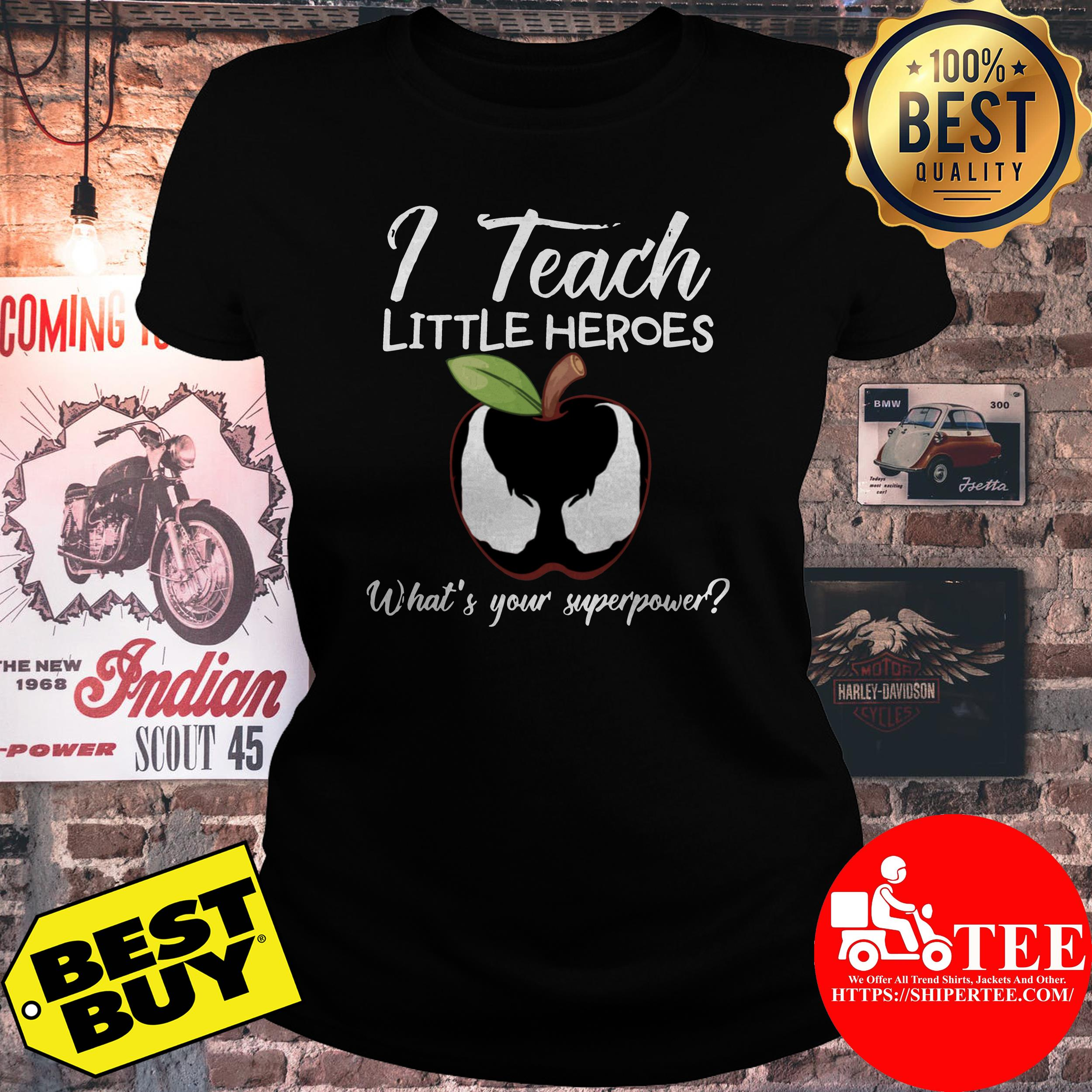 I teach little heroes what's your superpower ladies tee