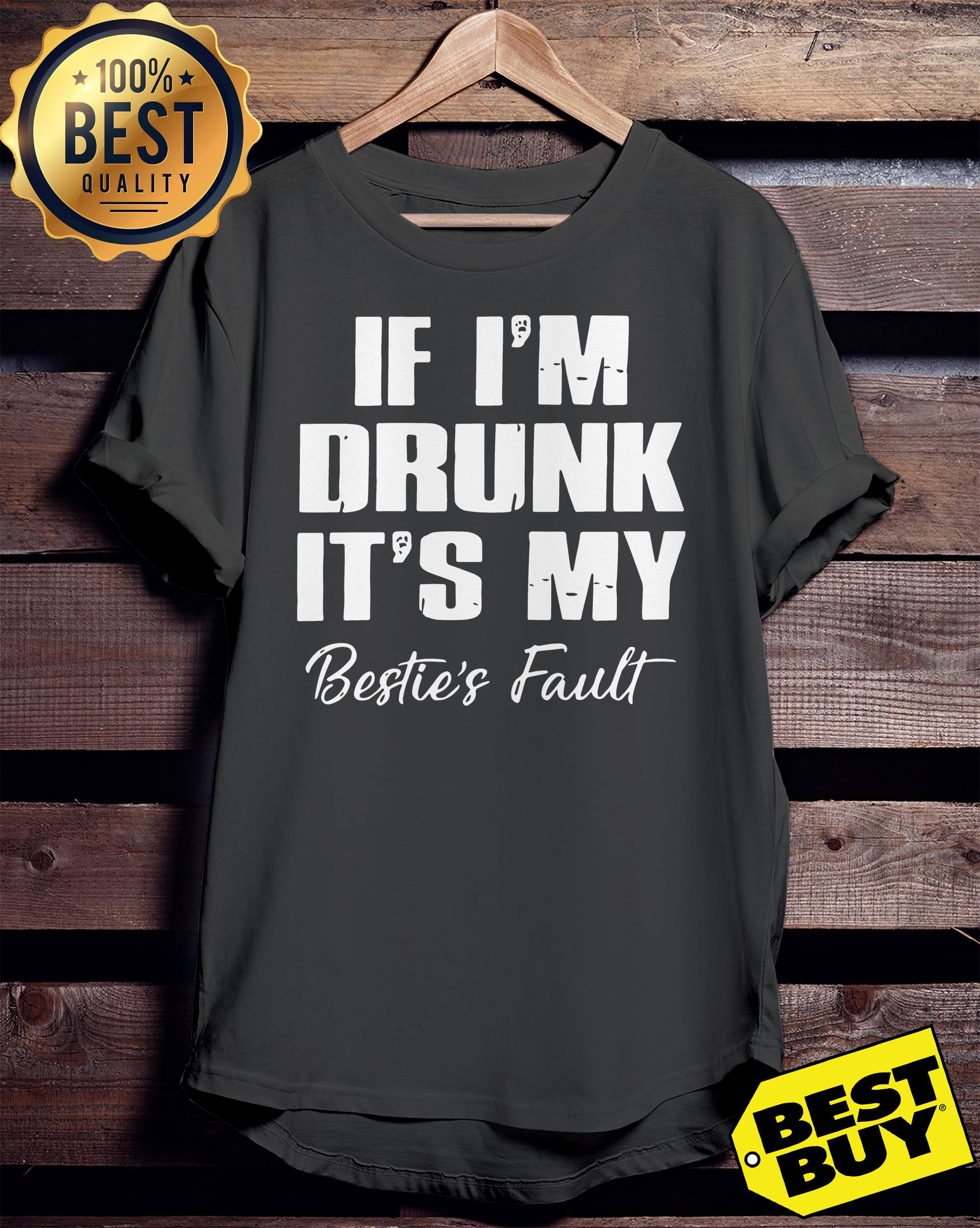 If I'm drunk it's my bestie's fault ladies tee