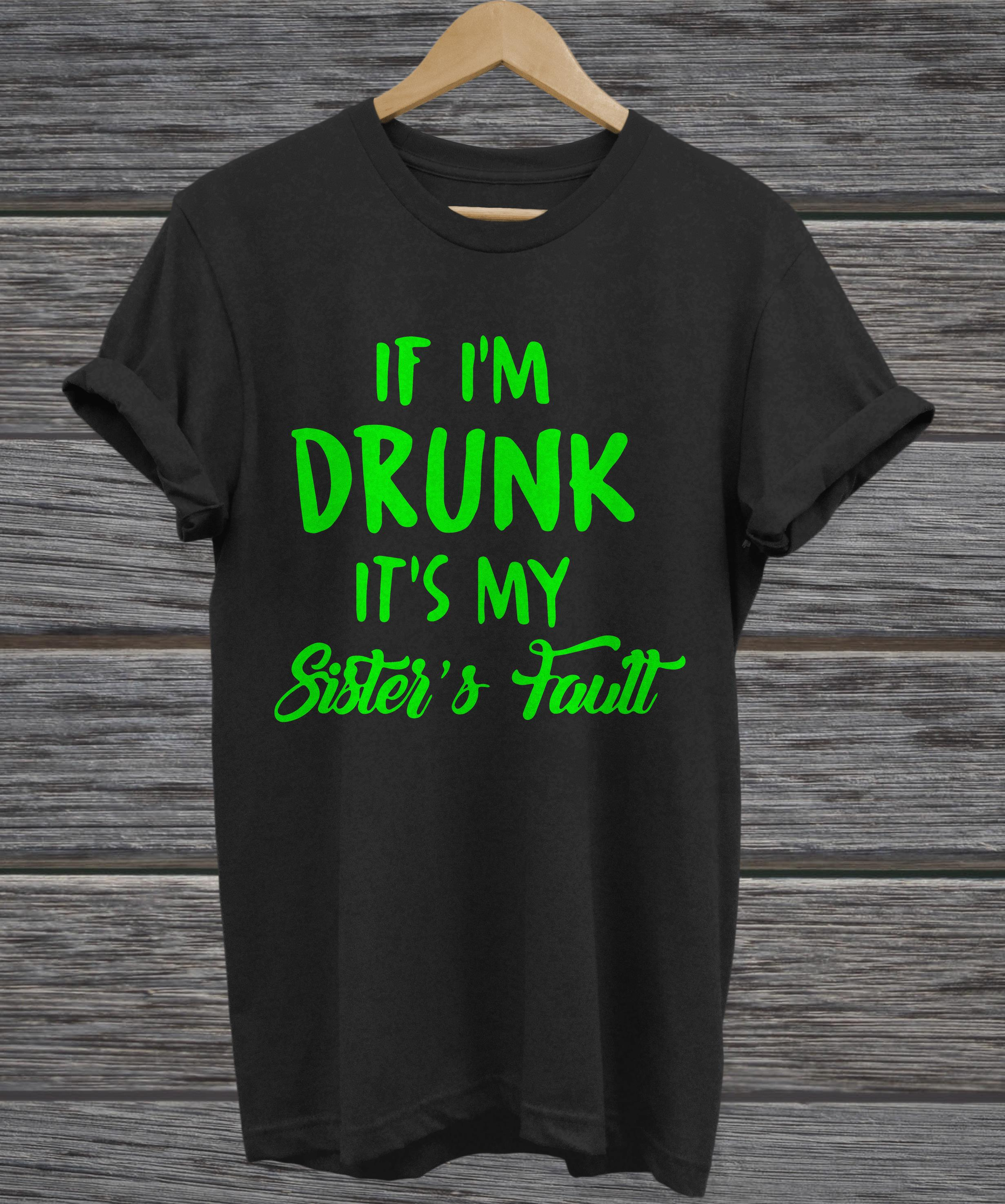 If I'm drunk it's my sister's fault v-neck