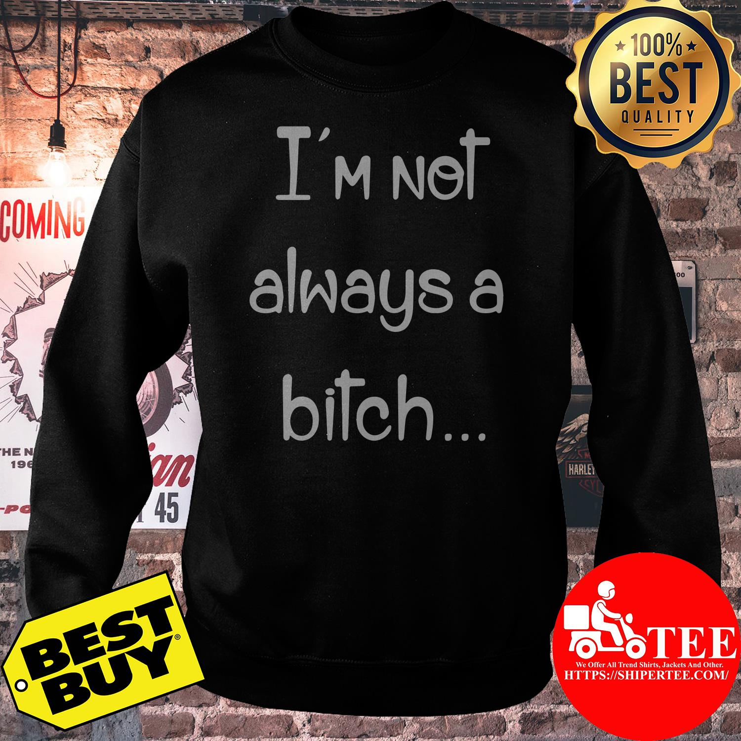 I'm not always a bitch sweatshirt