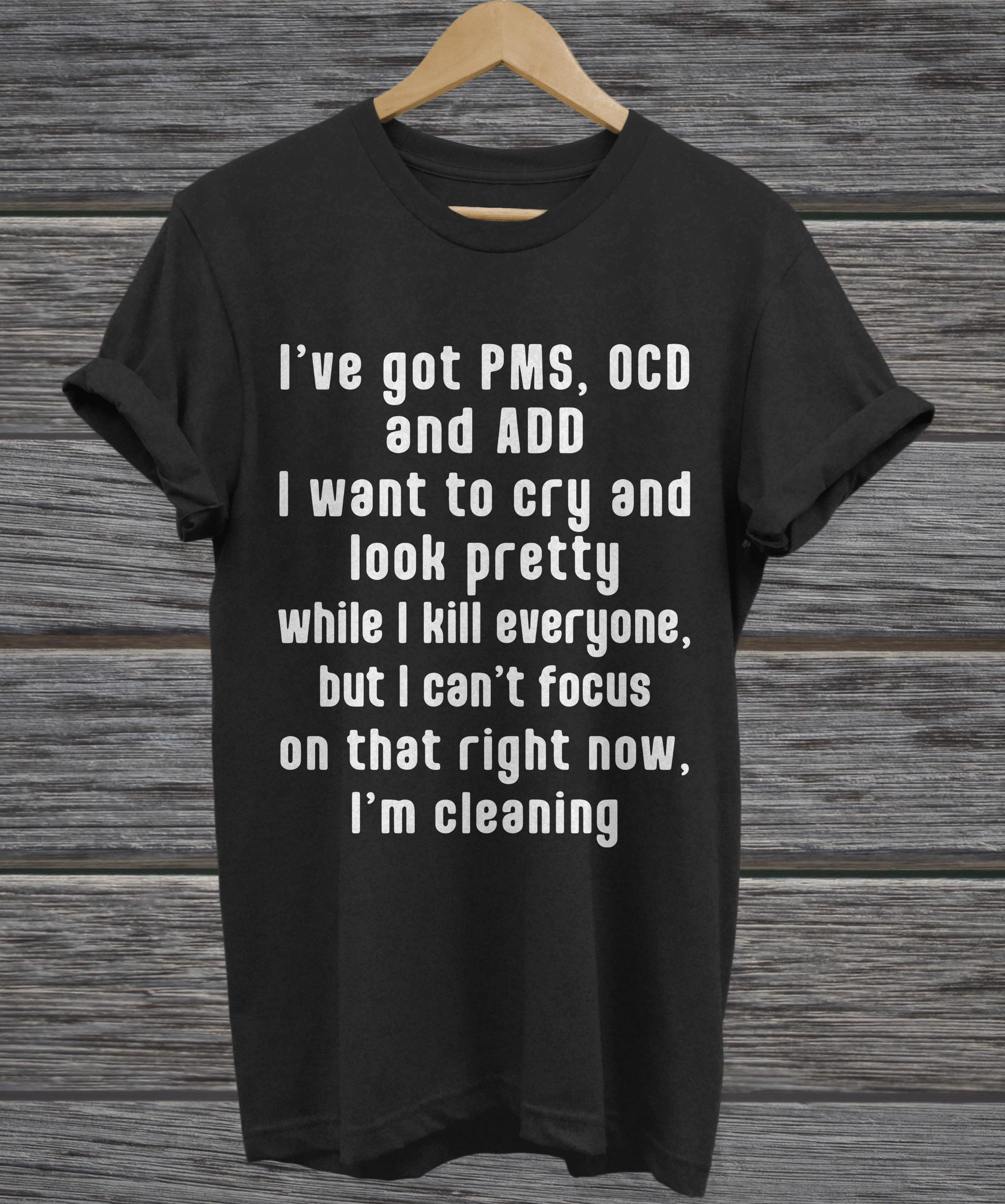 I've got PMS, OCD and ADD I want to cry and look pretty hoodie