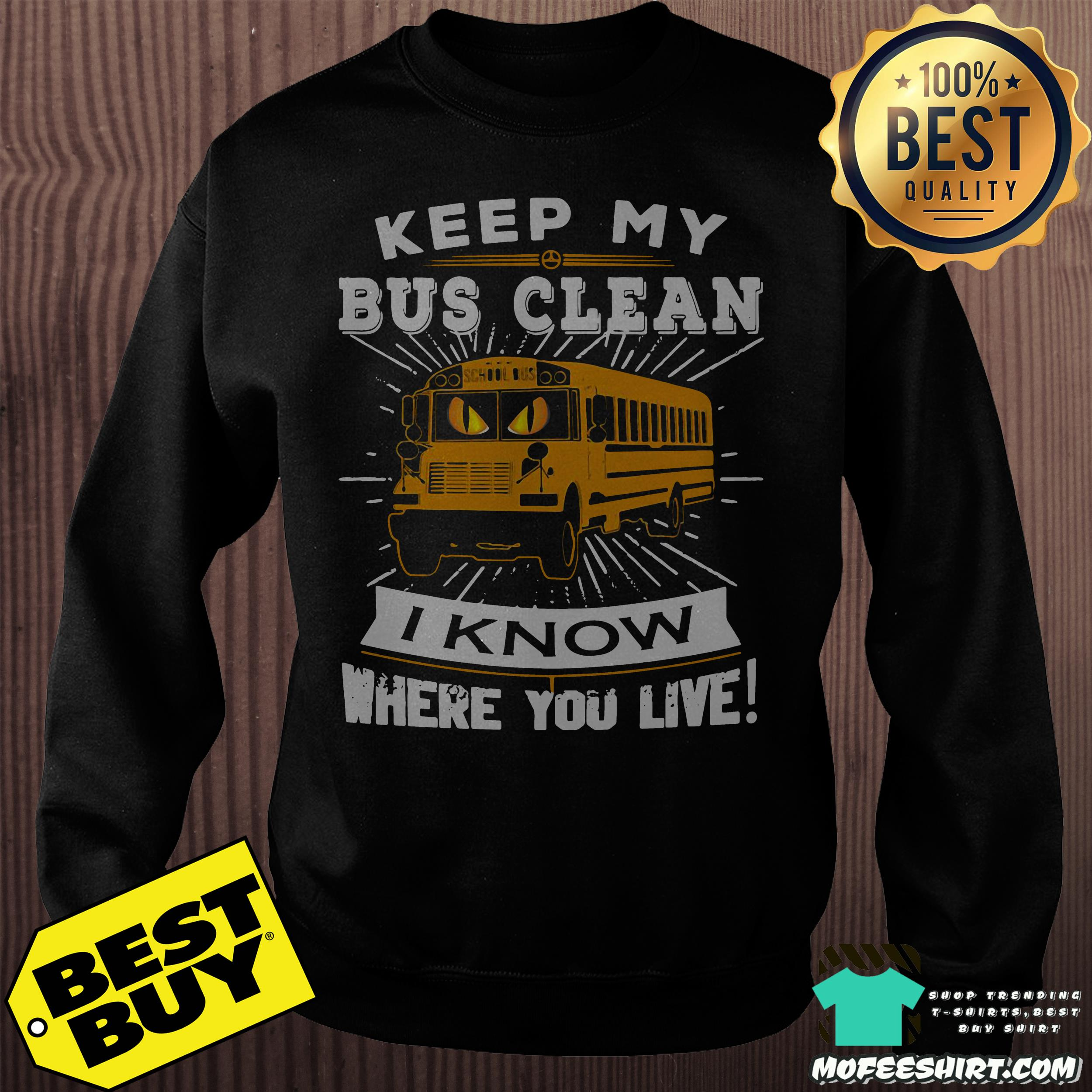 Keep my bus clean I know where you live sweatshirt