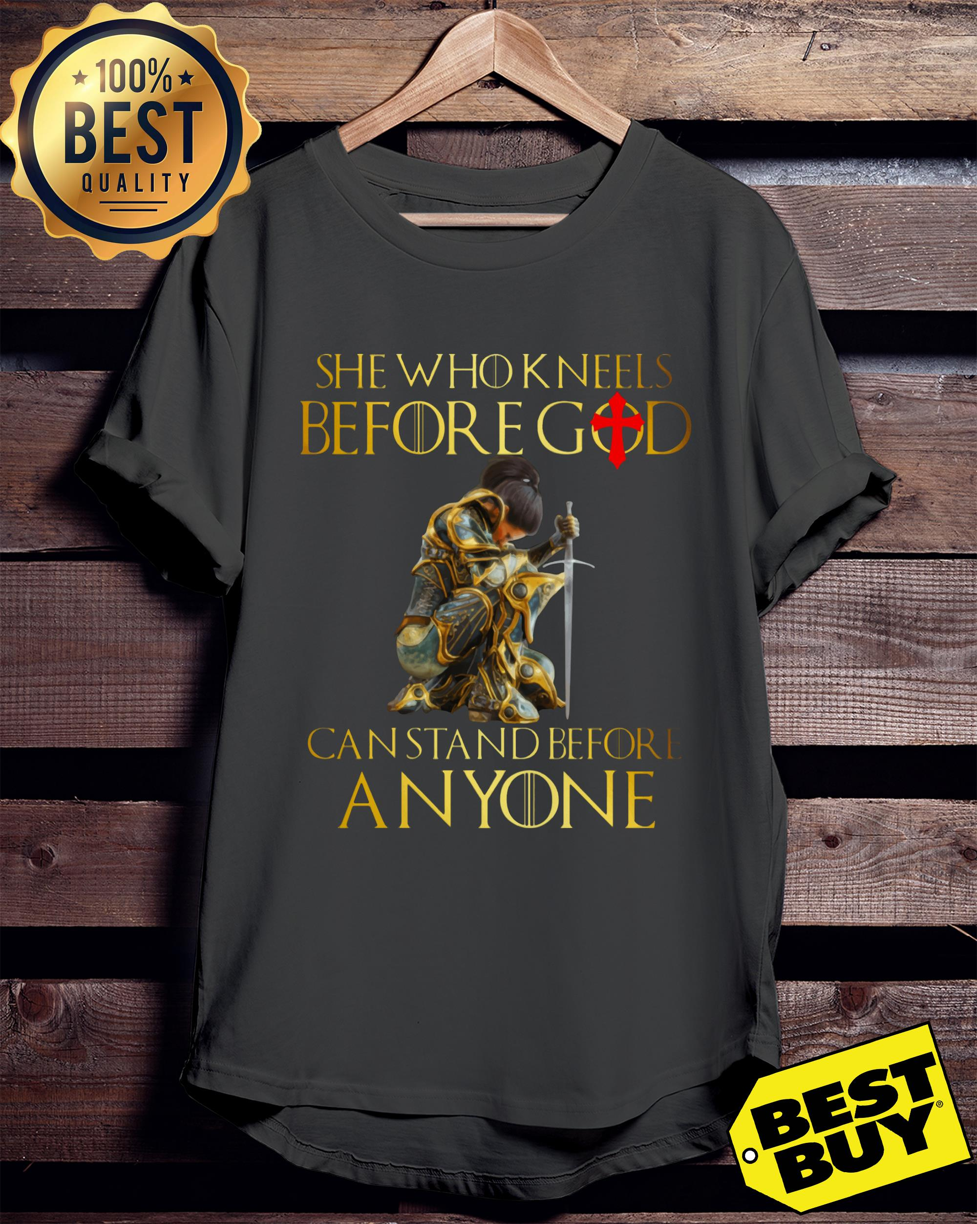 She who kneels before god can stand before anyone ladies tee