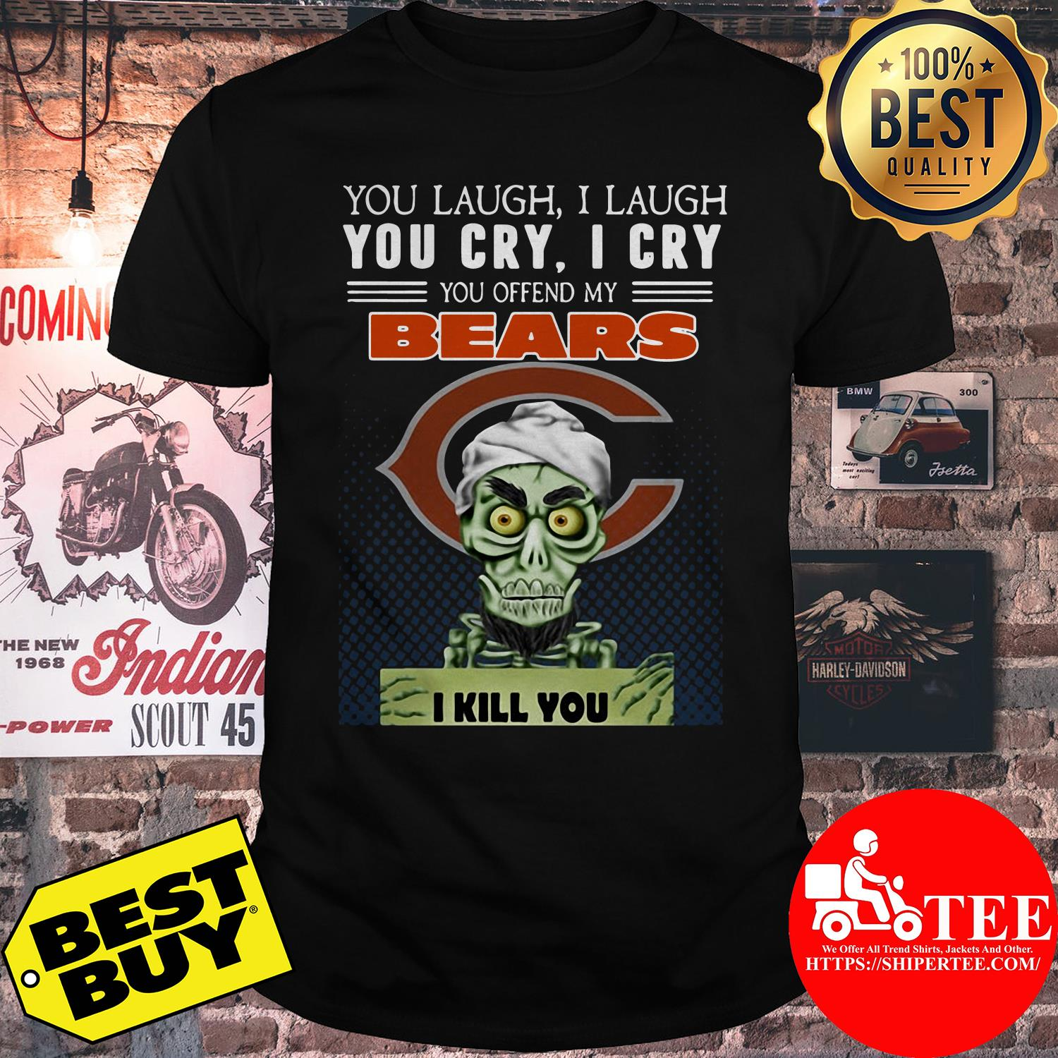 You laugh I laugh you cry I cry you offend my bears shirt