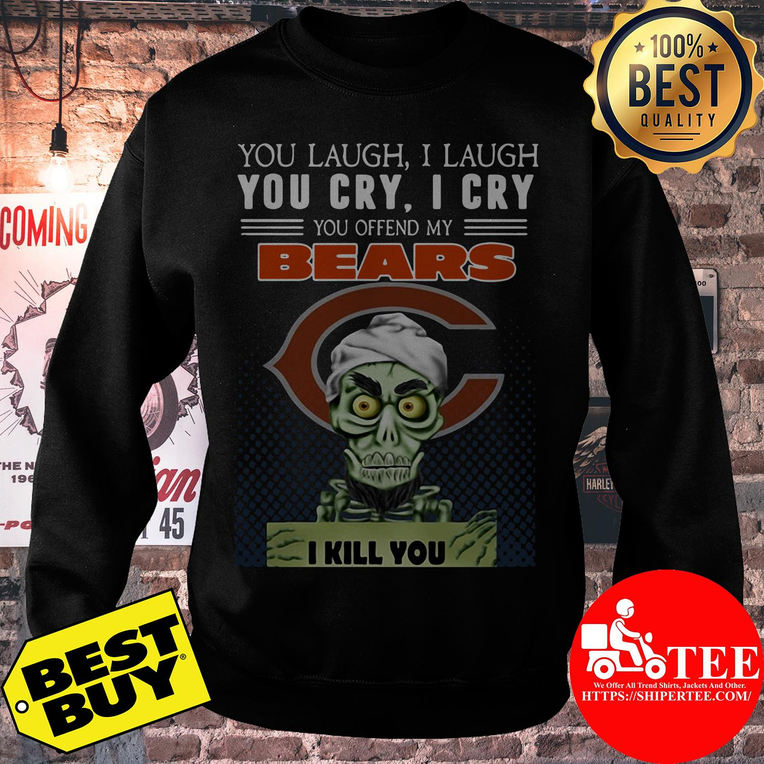 You laugh I laugh you cry I cry you offend my bears sweatshirt