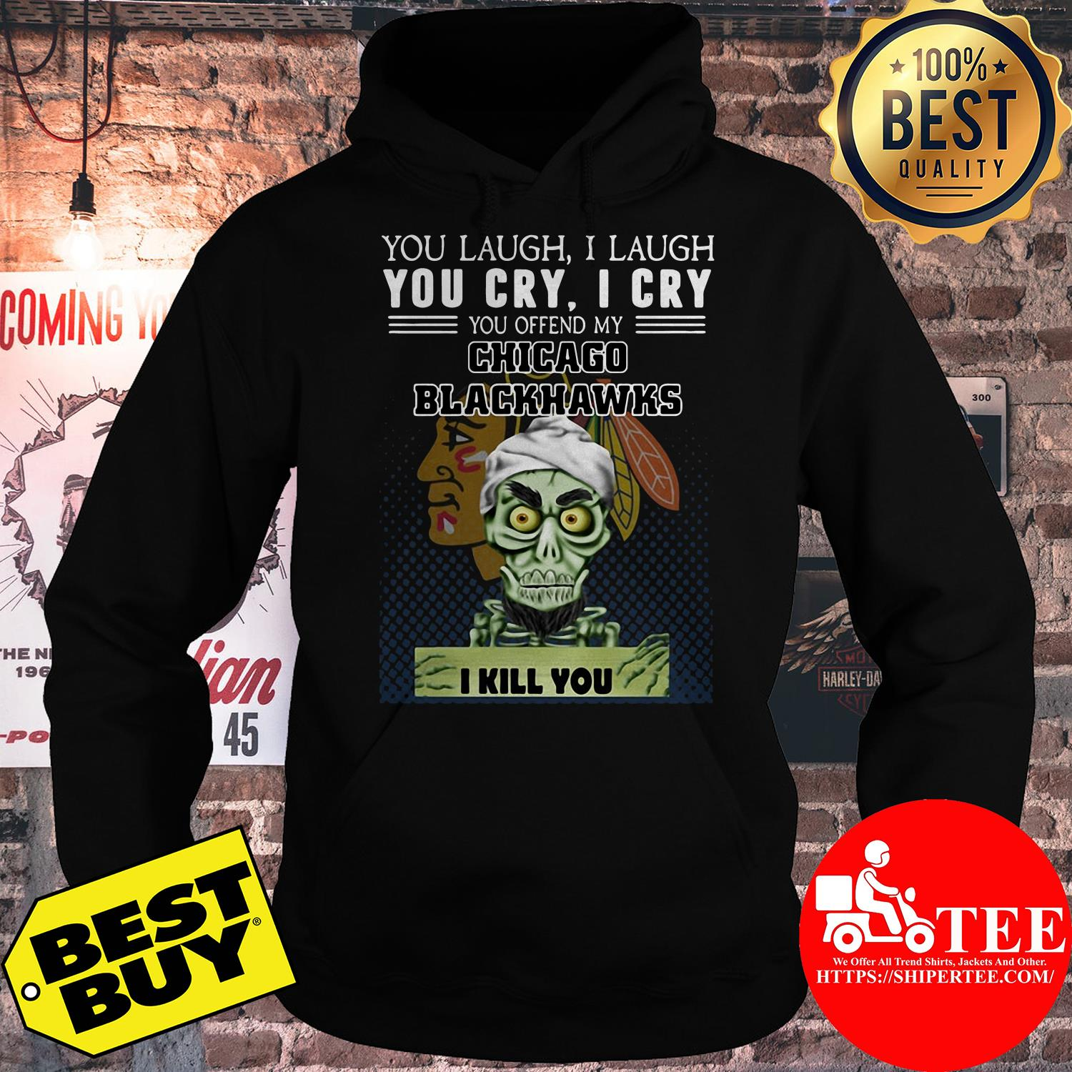 You laugh I laugh you cry I cry you offend my Chicago Blackhawks hoodie