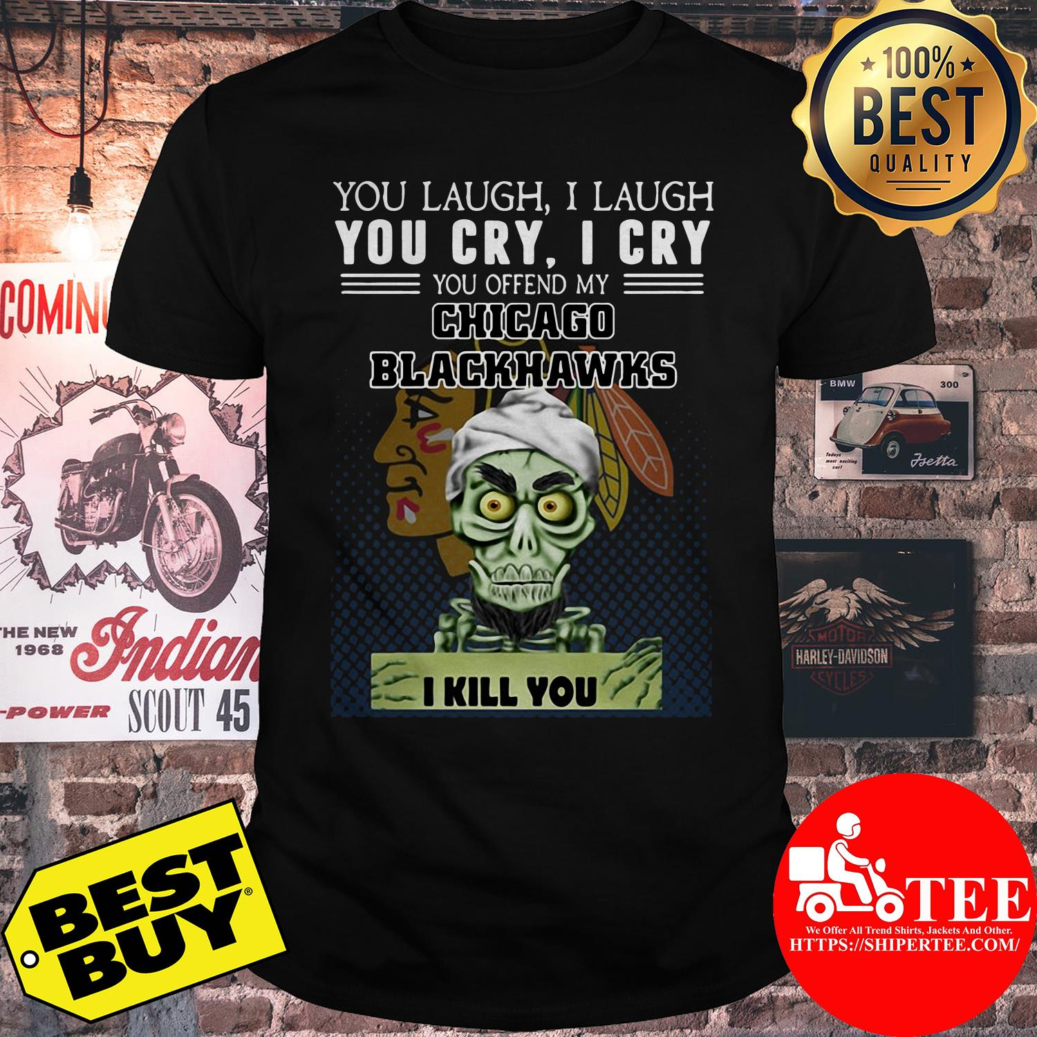 You laugh I laugh you cry I cry you offend my Chicago Blackhawks shirt