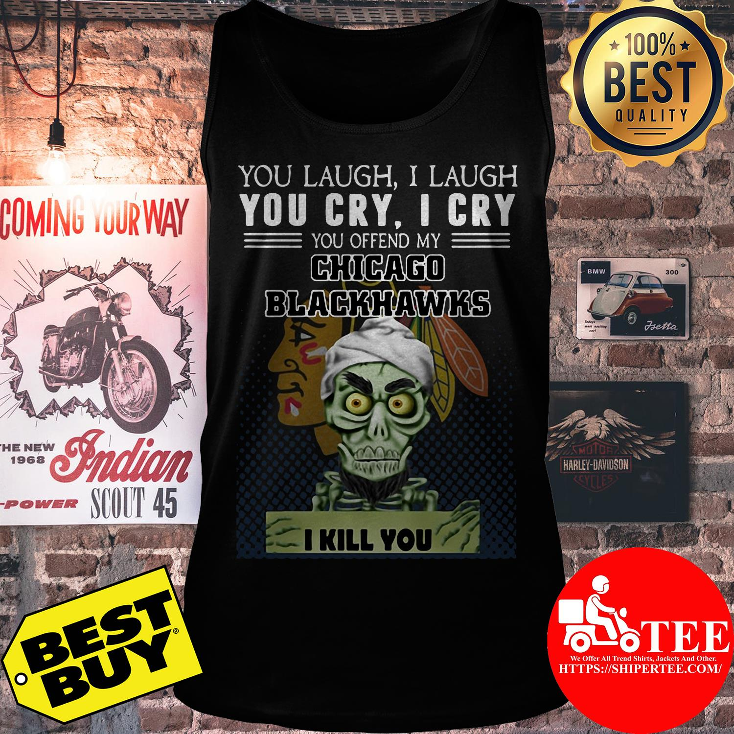 You laugh I laugh you cry I cry you offend my Chicago Blackhawks tank top