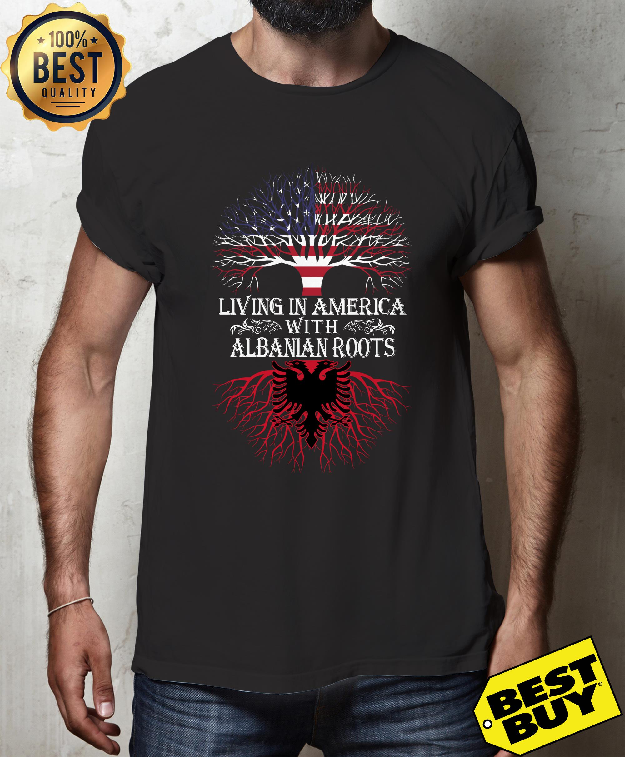 Living in America with Albanian roots shirt