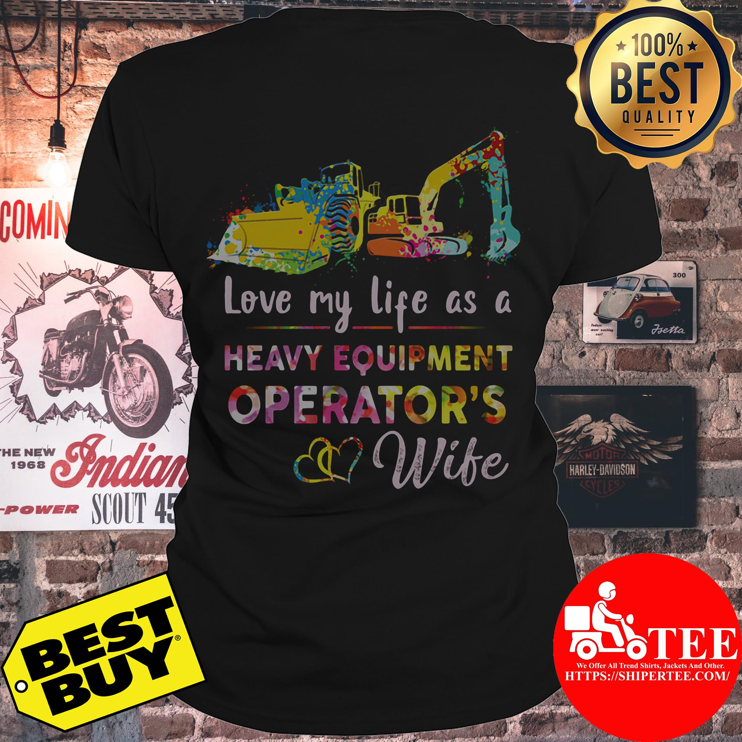 Love my life as a heavy equipment operators wife ladies tee