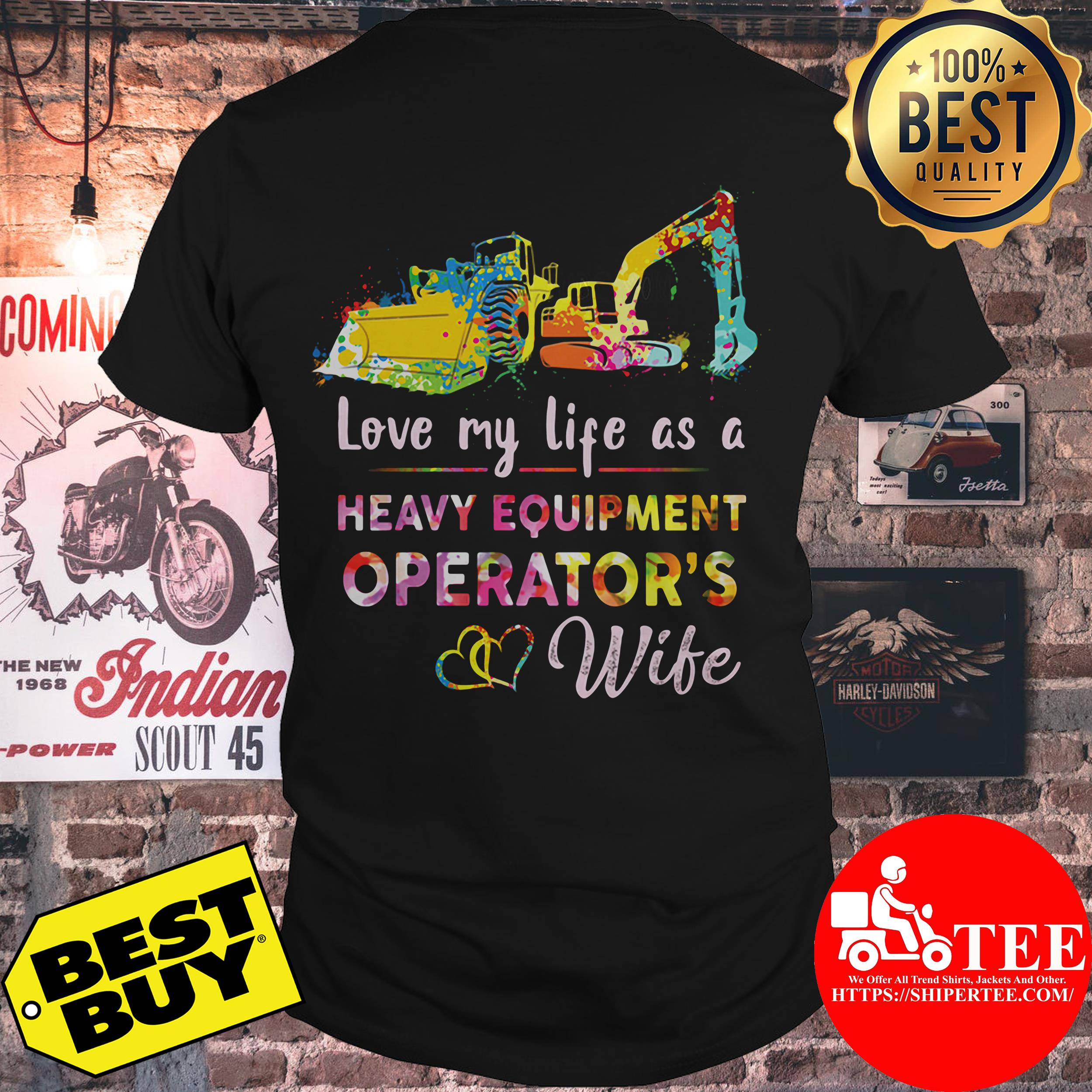 Love my life as a heavy equipment operators wife shirt