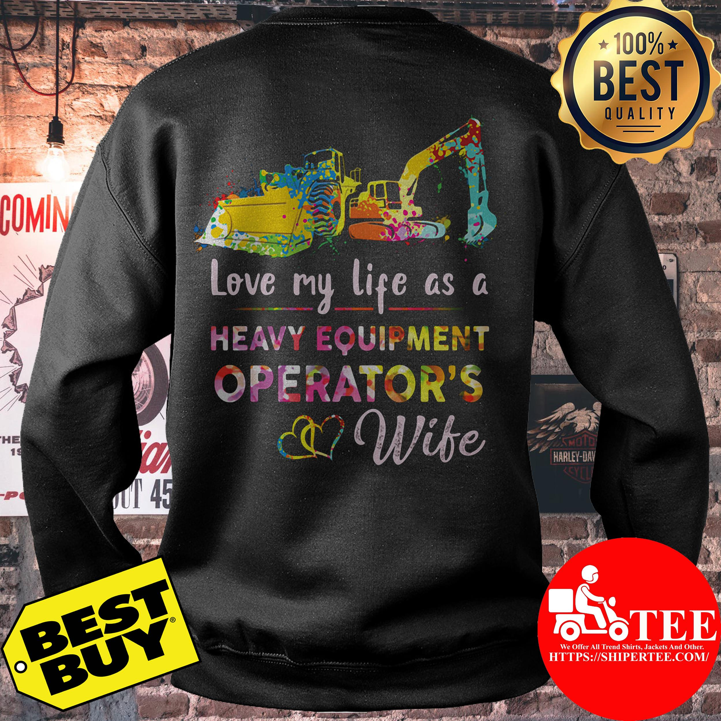 Love my life as a heavy equipment operators wife sweatshirt