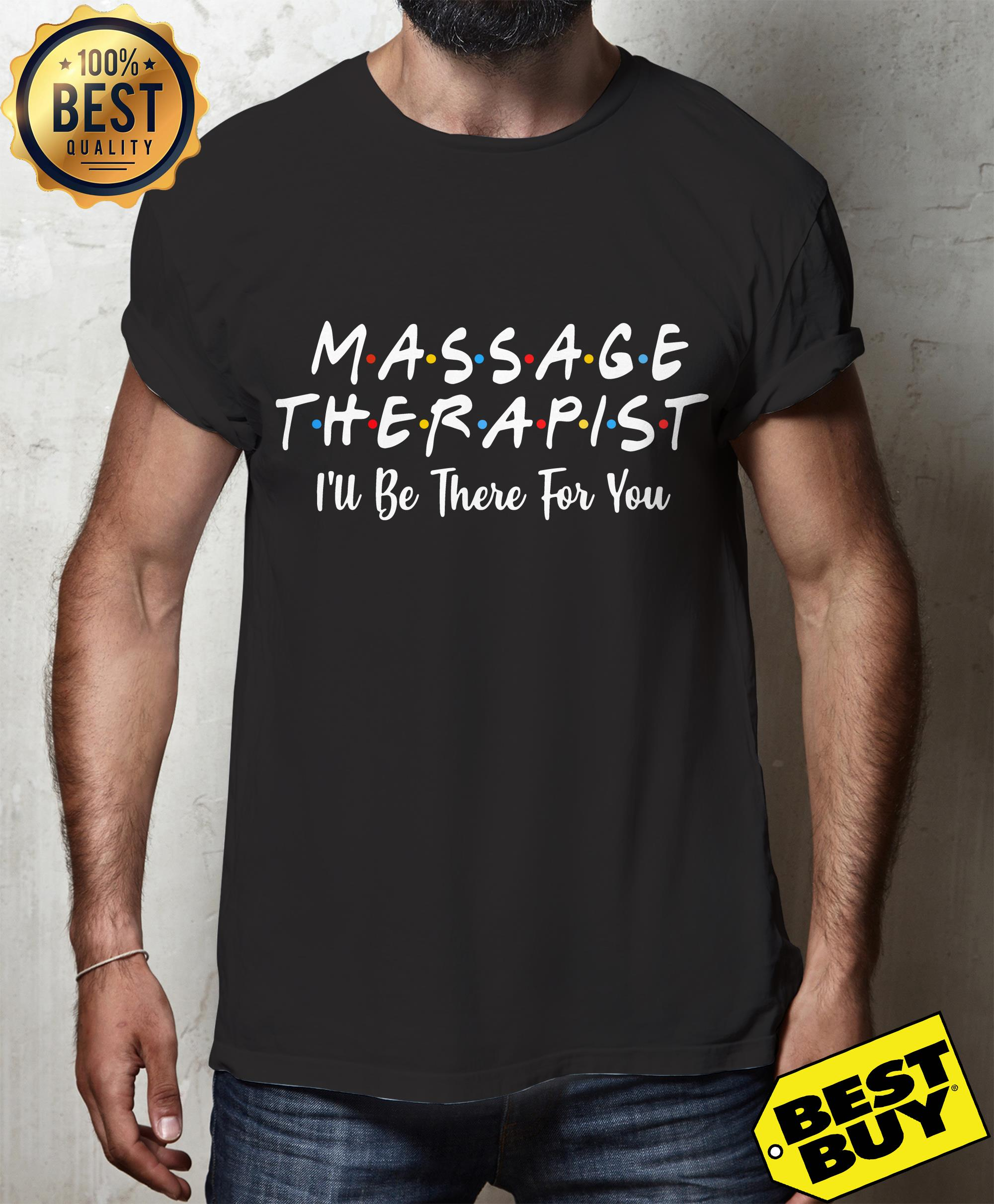 Massage therapist I'll be there for you shirt