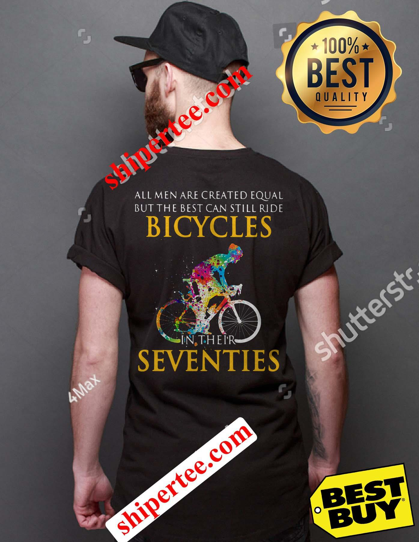 All men are created equal but only the best can still ride bicycles shirt