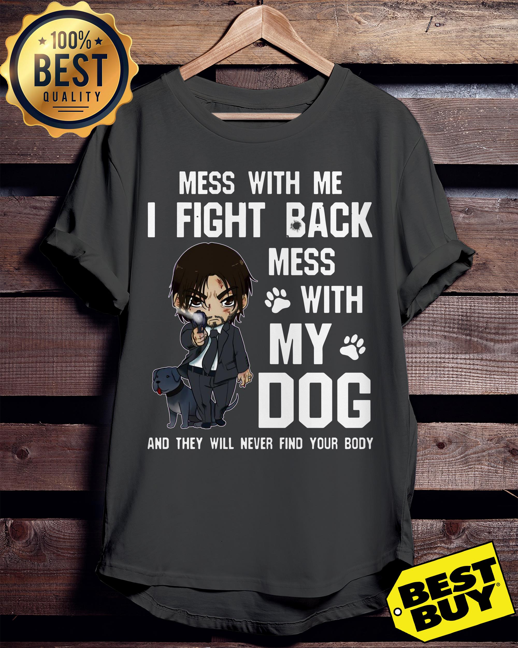 Mess with me I fight back mess with my dog ladies tee