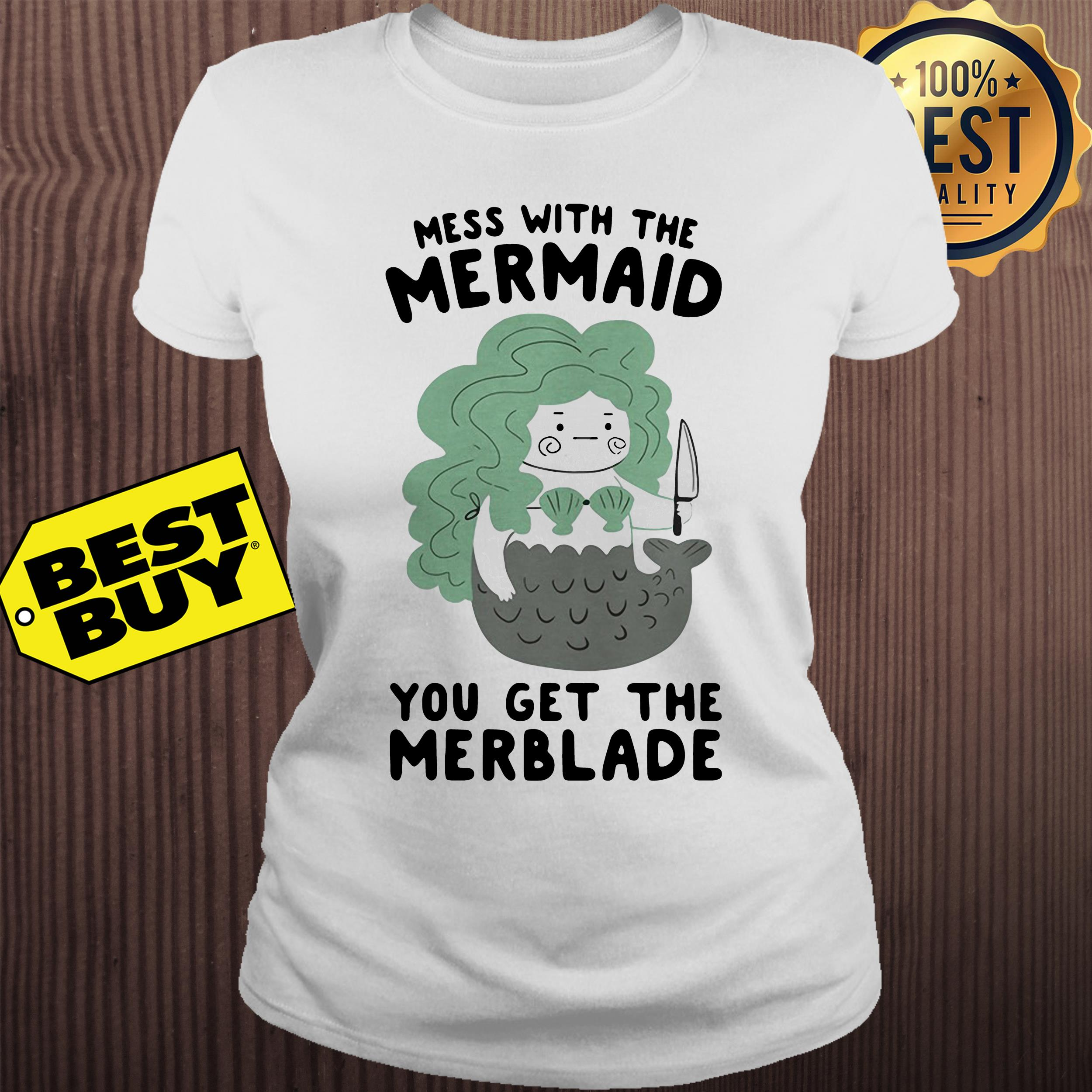 Mess with the Mermaid you get the Merblade ladies tee