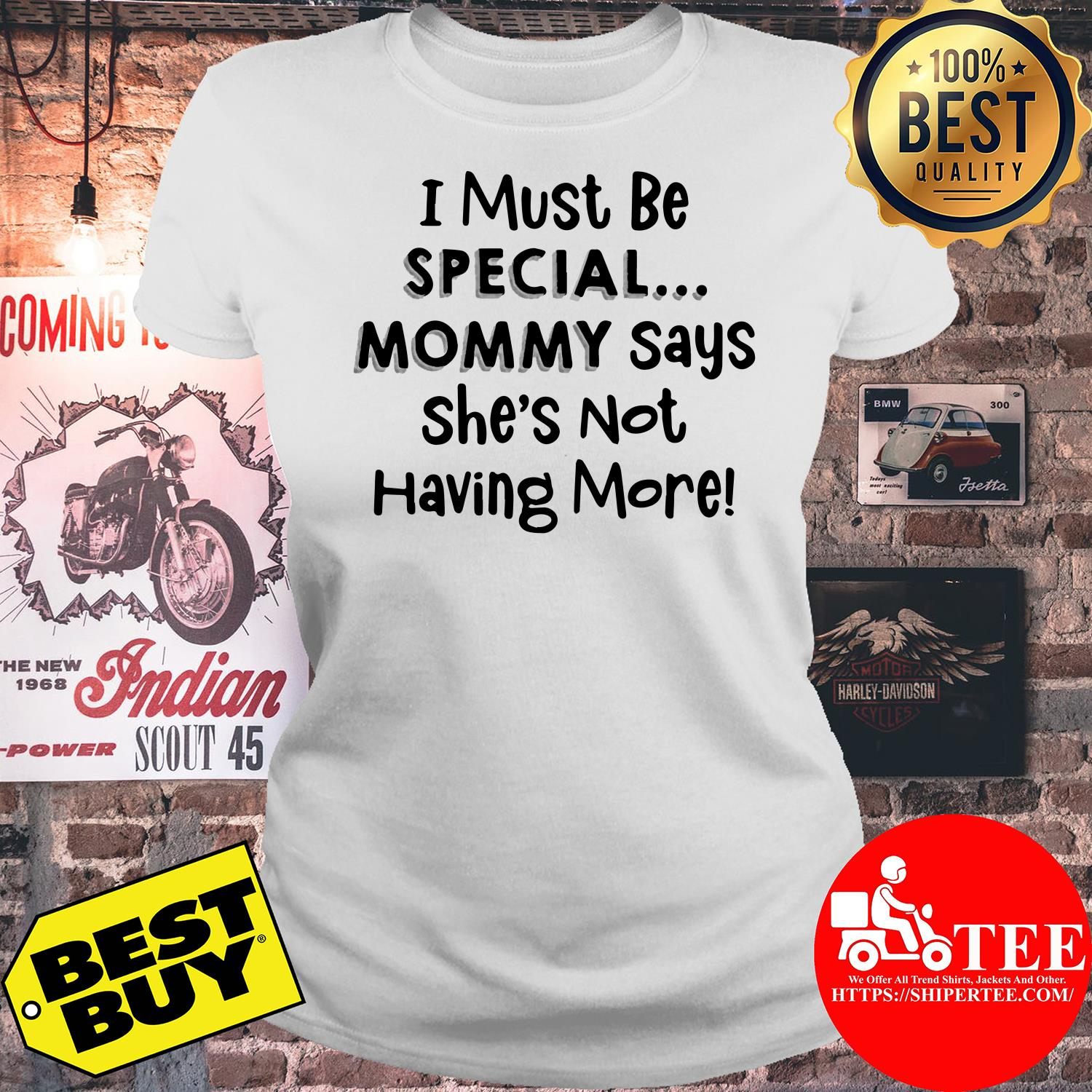 I must be special mommy says she's not having more ladies tee