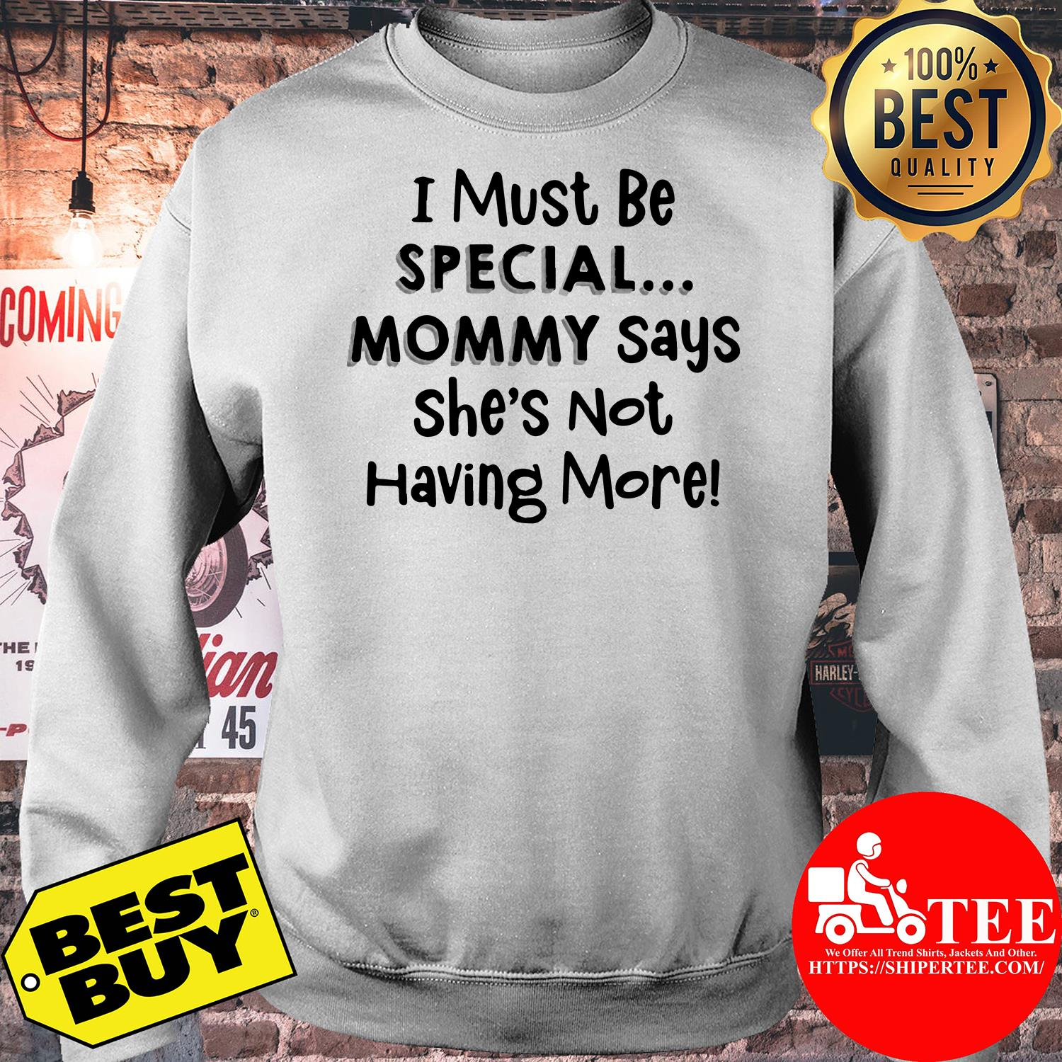 I must be special mommy says she's not having more sweatshirt