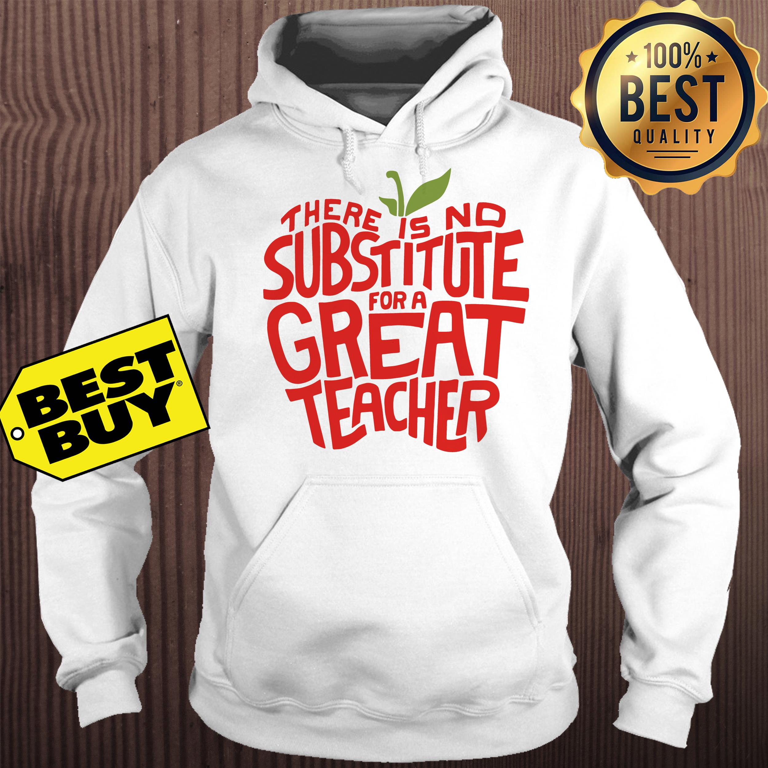 There is no substitute for a great teacher hoodie