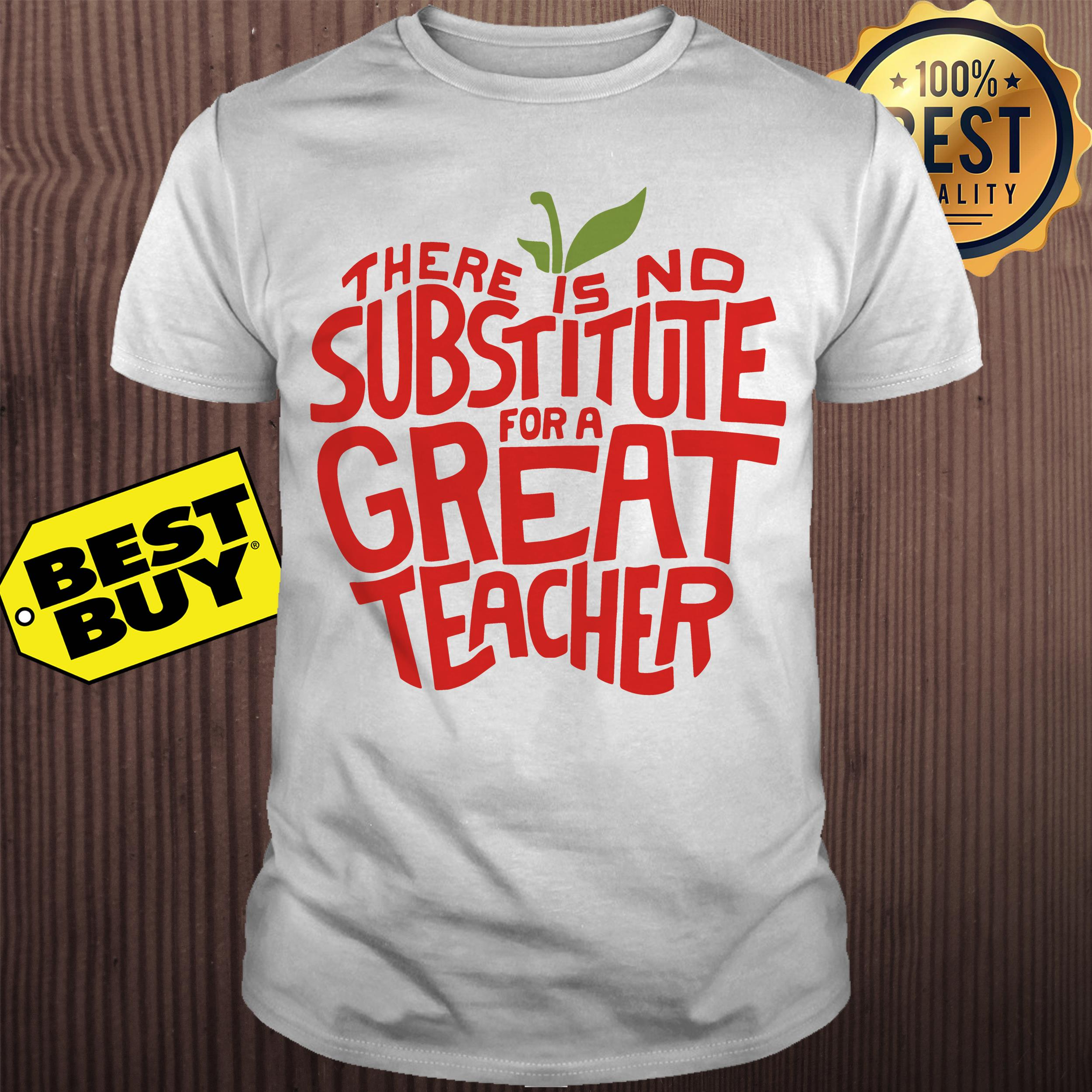 There is no substitute for a great teacher shirt